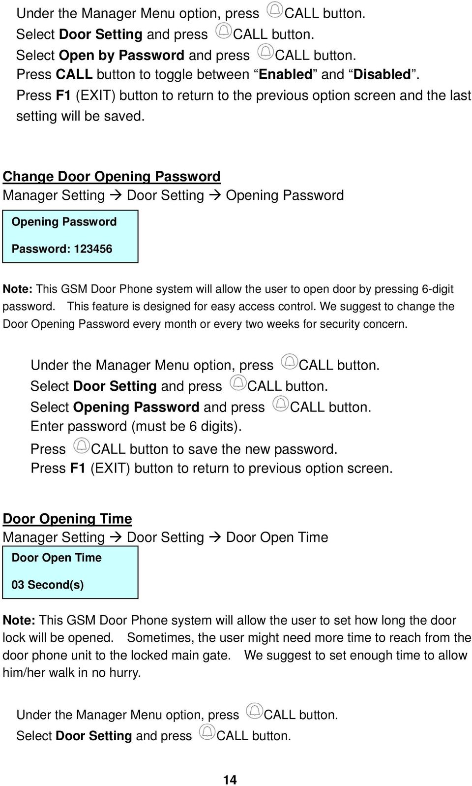Change Door Opening Password Manager Setting Door Setting Opening Password Opening Password Password: 123456 Note: This GSM Door Phone system will allow the user to open door by pressing 6-digit