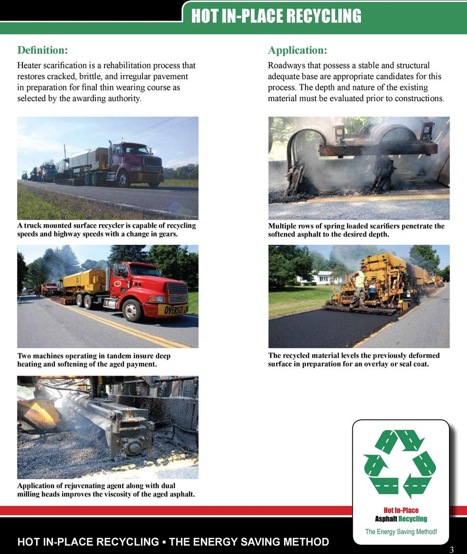 evaluated prior to constructions A truck mounted surface recycler is capable of recycling speeds and highway speeds with a change in gears Multiple rows of spring loaded scarifiers penetrate the