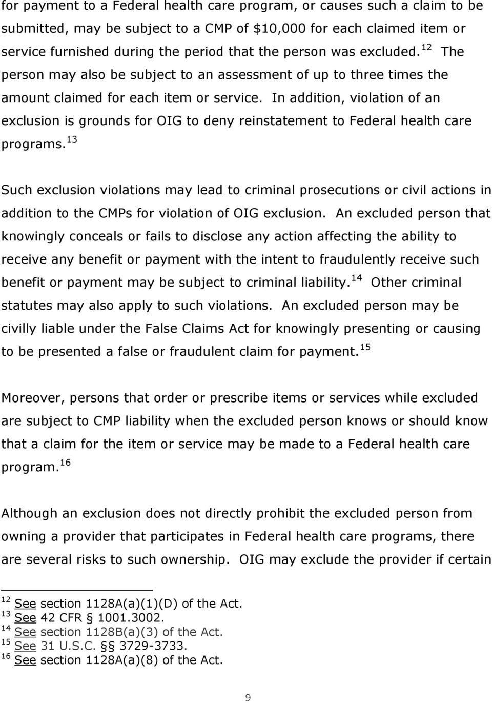 In addition, violation of an exclusion is grounds for OIG to deny reinstatement to Federal health care programs.