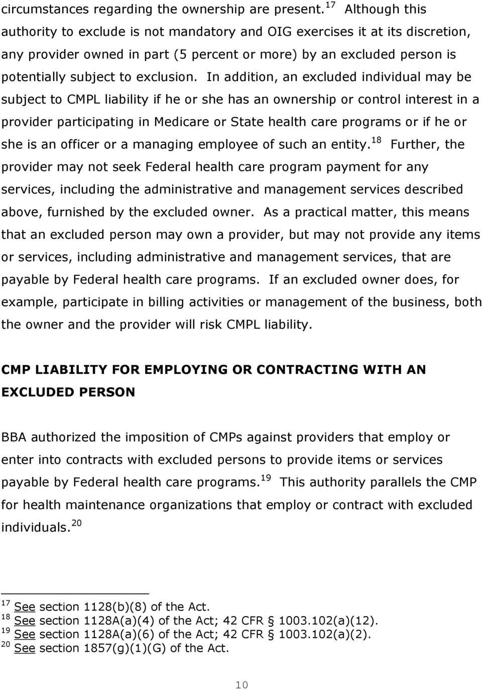 In addition, an excluded individual may be subject to CMPL liability if he or she has an ownership or control interest in a provider participating in Medicare or State health care programs or if he
