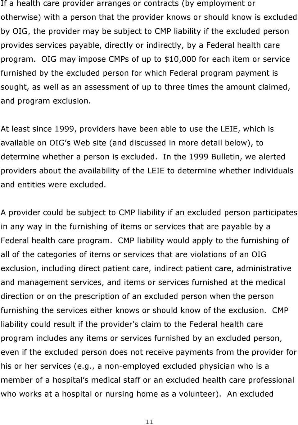 OIG may impose CMPs of up to $10,000 for each item or service furnished by the excluded person for which Federal program payment is sought, as well as an assessment of up to three times the amount