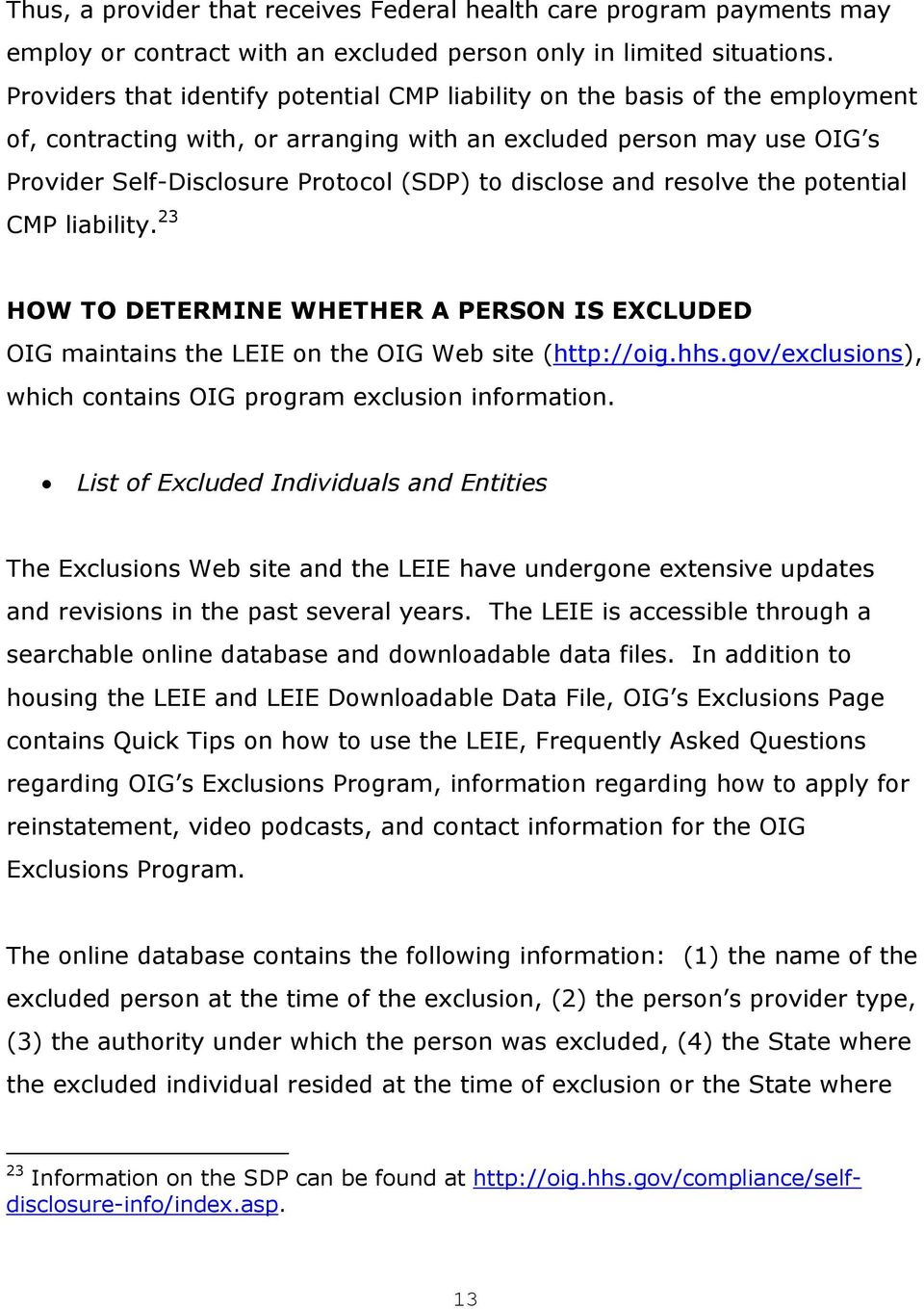 disclose and resolve the potential CMP liability. 23 HOW TO DETERMINE WHETHER A PERSON IS EXCLUDED OIG maintains the LEIE on the OIG Web site (http://oig.hhs.