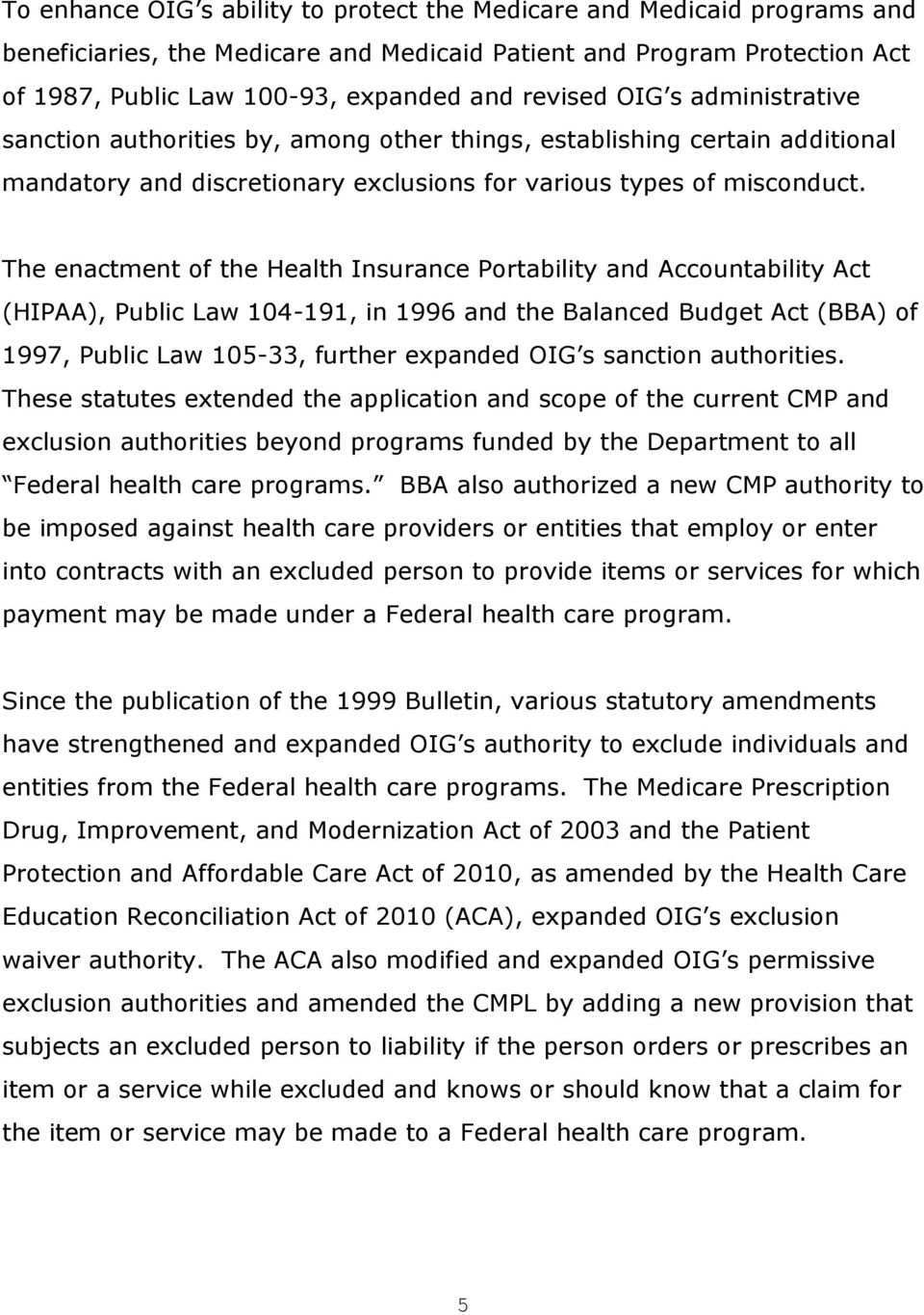 The enactment of the Health Insurance Portability and Accountability Act (HIPAA), Public Law 104-191, in 1996 and the Balanced Budget Act (BBA) of 1997, Public Law 105-33, further expanded OIG s