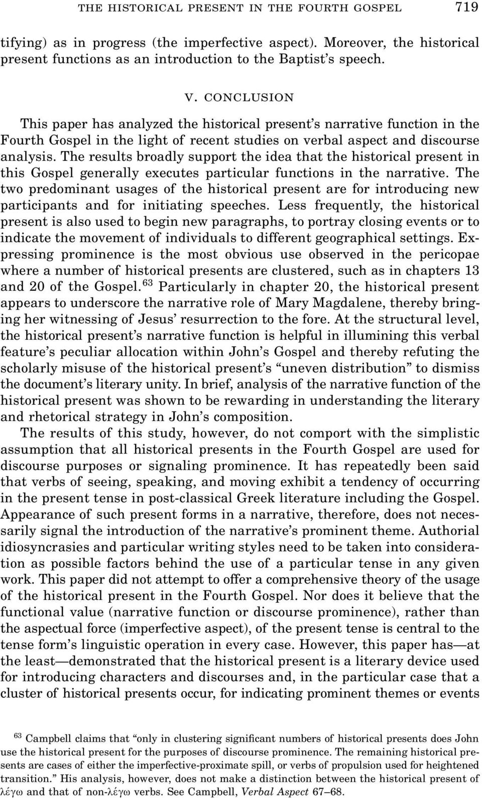 The results broadly support the idea that the historical present in this Gospel generally executes particular functions in the narrative.