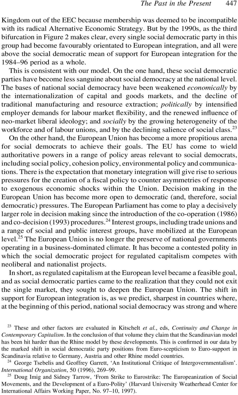 social democratic mean of support for European integration for the 1984 96 period as a whole. This is consistent with our model.