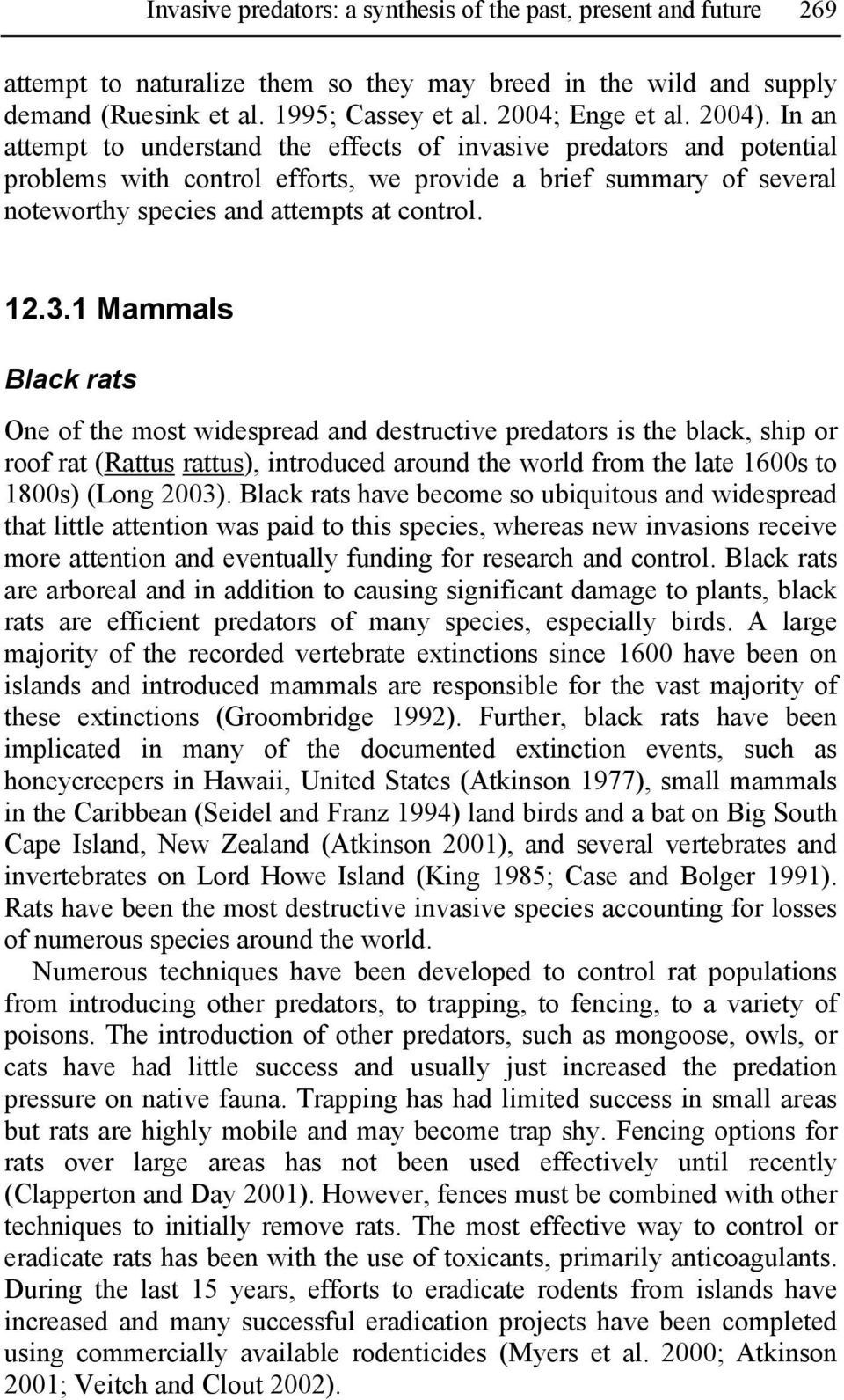 3.1 Mammals Black rats One of the most widespread and destructive predators is the black, ship or roof rat (Rattus rattus), introduced around the world from the late 1600s to 1800s) (Long 2003).