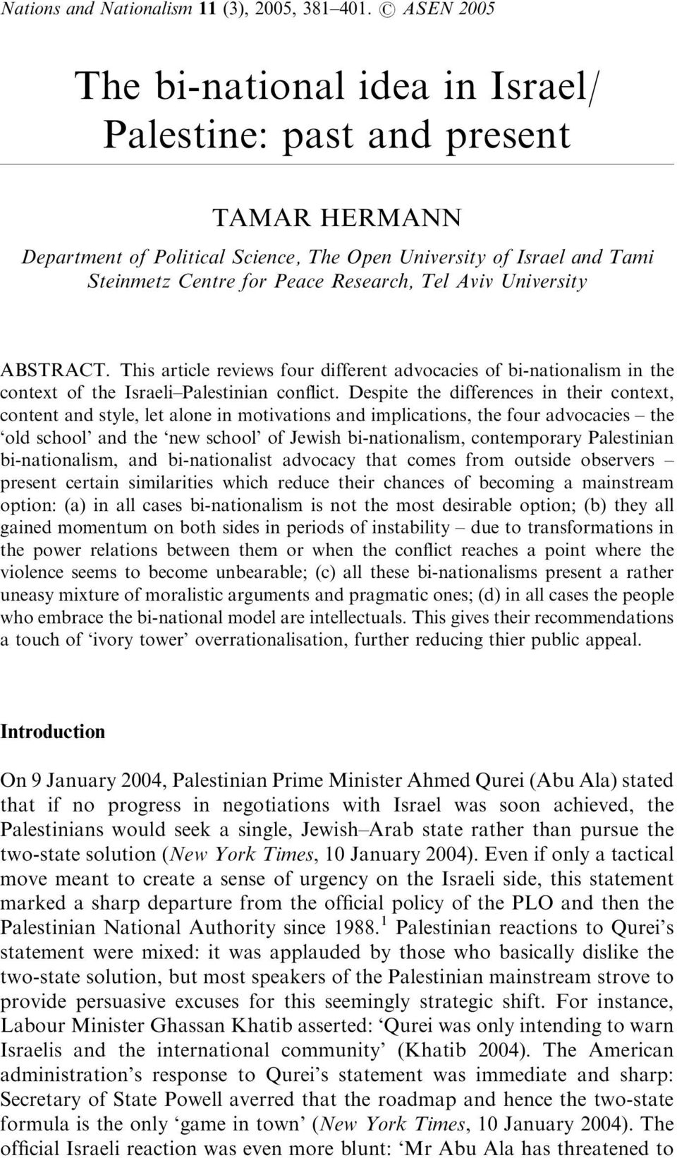 Aviv University ABSTRACT. This article reviews four different advocacies of bi-nationalism in the context of the Israeli Palestinian conflict.