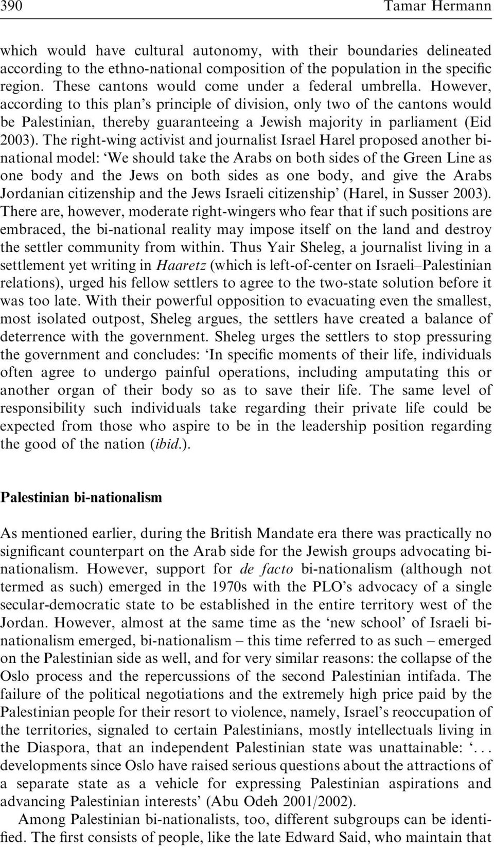 However, according to this plan s principle of division, only two of the cantons would be Palestinian, thereby guaranteeing a Jewish majority in parliament (Eid 2003).