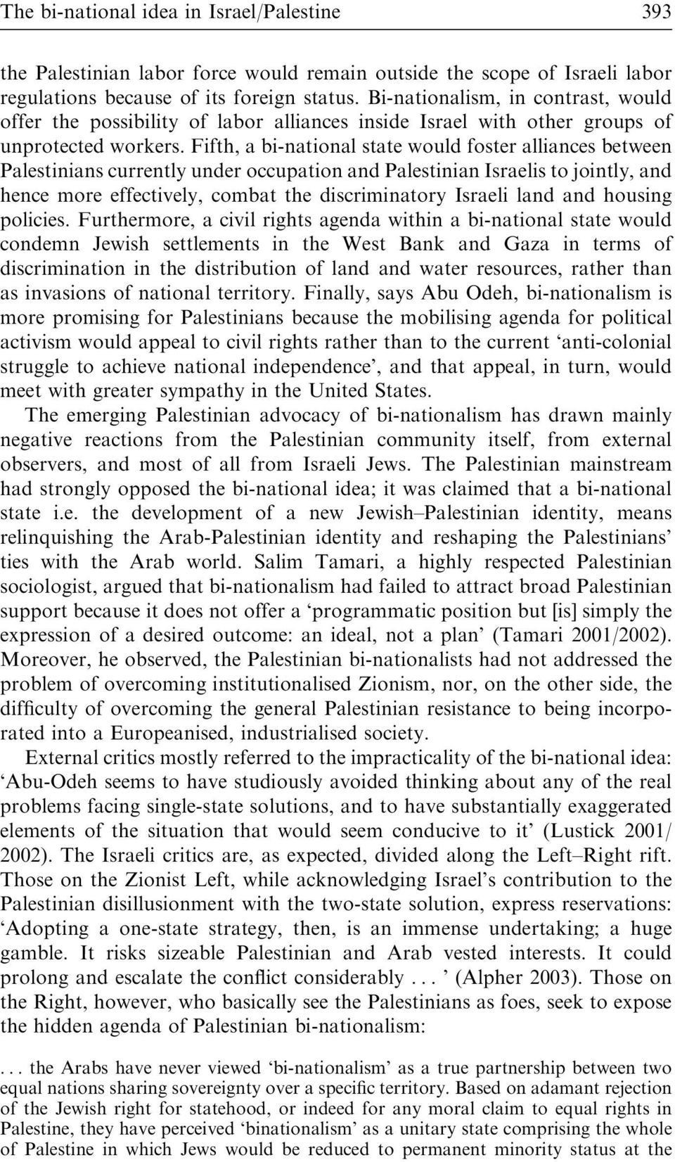 Fifth, a bi-national state would foster alliances between Palestinians currently under occupation and Palestinian Israelis to jointly, and hence more effectively, combat the discriminatory Israeli
