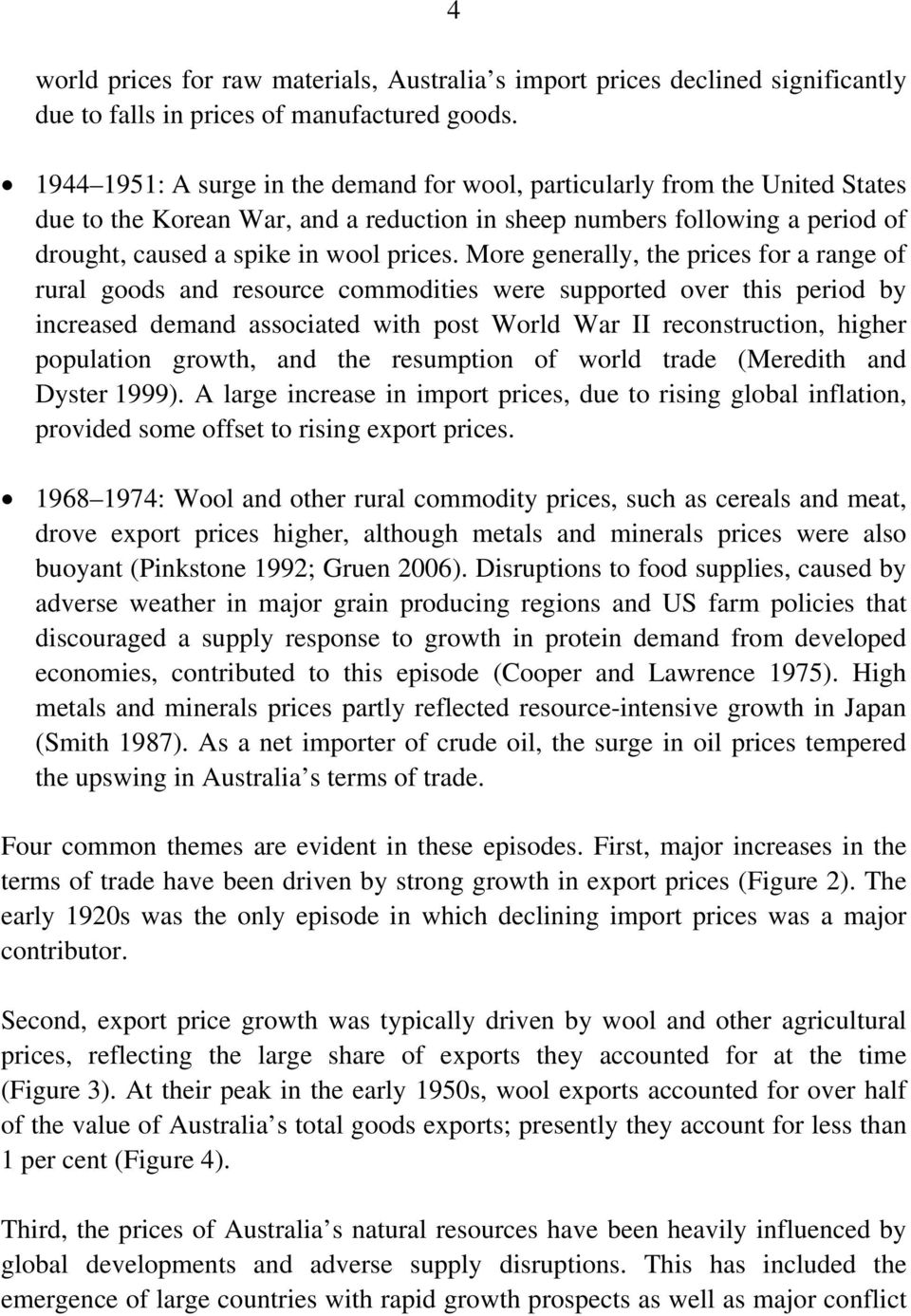 More generally, the prices for a range of rural goods and resource commodities were supported over this period by increased demand associated with post World War II reconstruction, higher population
