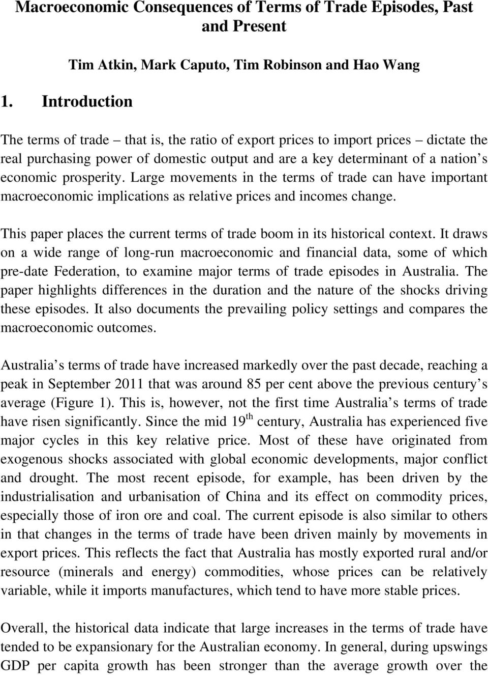 key determinant of a nation s economic prosperity. Large movements in the terms of trade can have important macroeconomic implications as relative prices and incomes change.