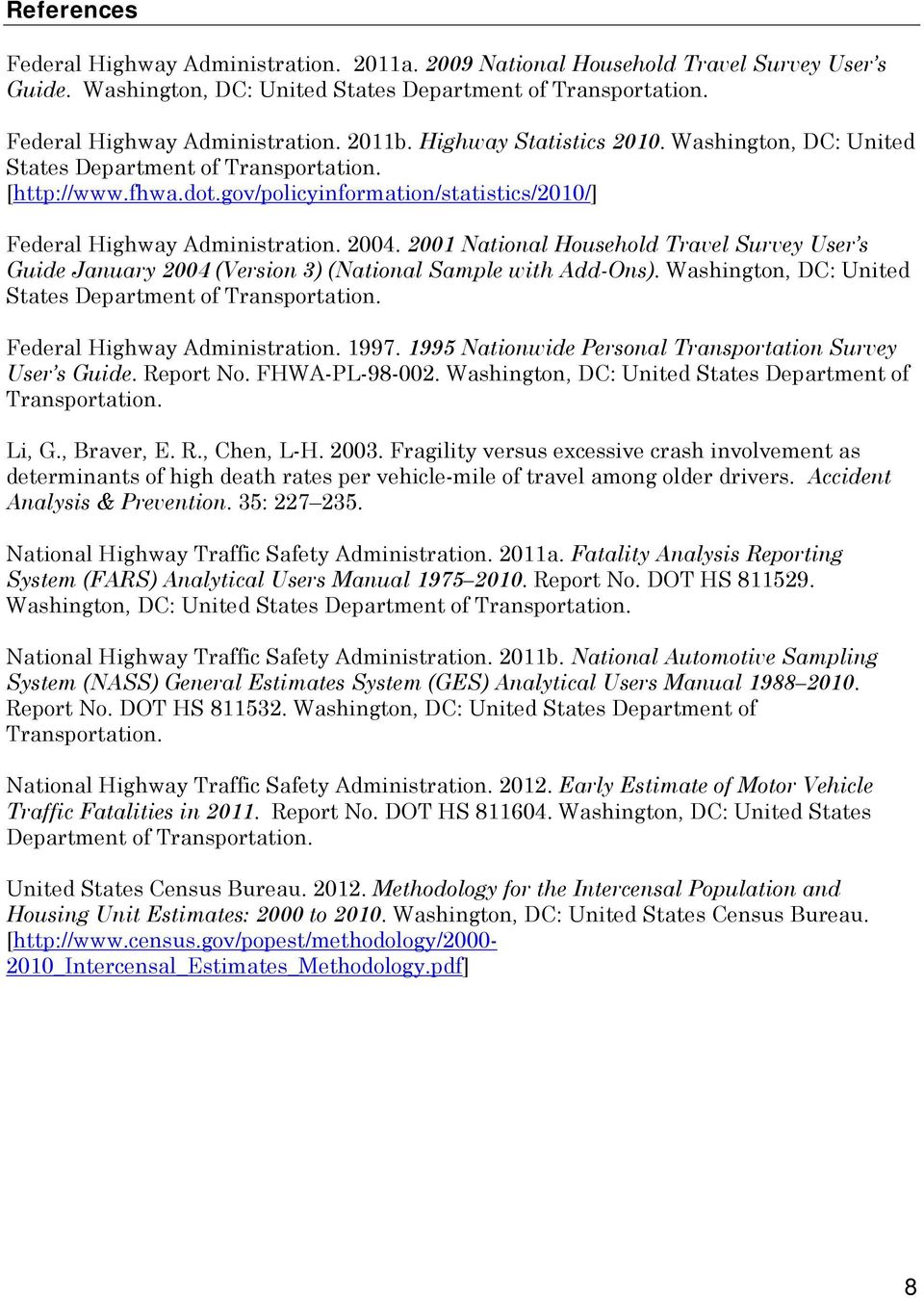 2001 National Household Travel Survey User s Guide January 2004 (Version 3) (National Sample with Add-Ons). Washington, DC: United States Department of Transportation. Federal Highway Administration.