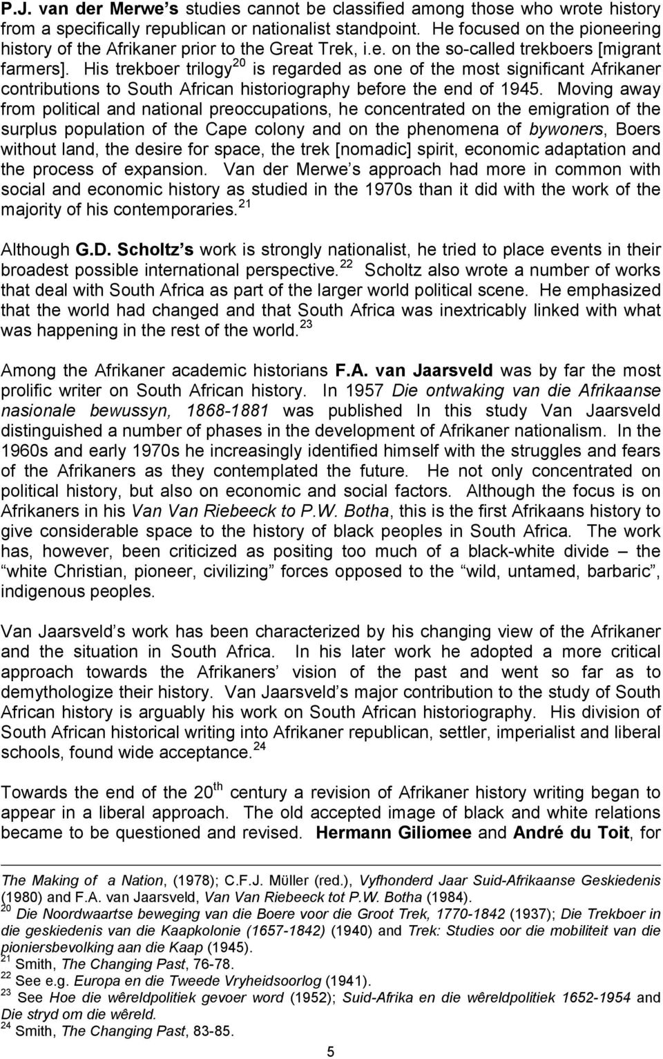 His trekboer trilogy 20 is regarded as one of the most significant Afrikaner contributions to South African historiography before the end of 1945.