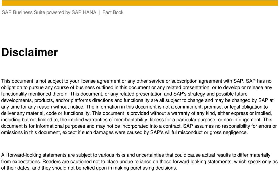 This document, or any related presentation and SAP's strategy and possible future developments, products, and/or platforms directions and functionality are all subject to change and may be changed by