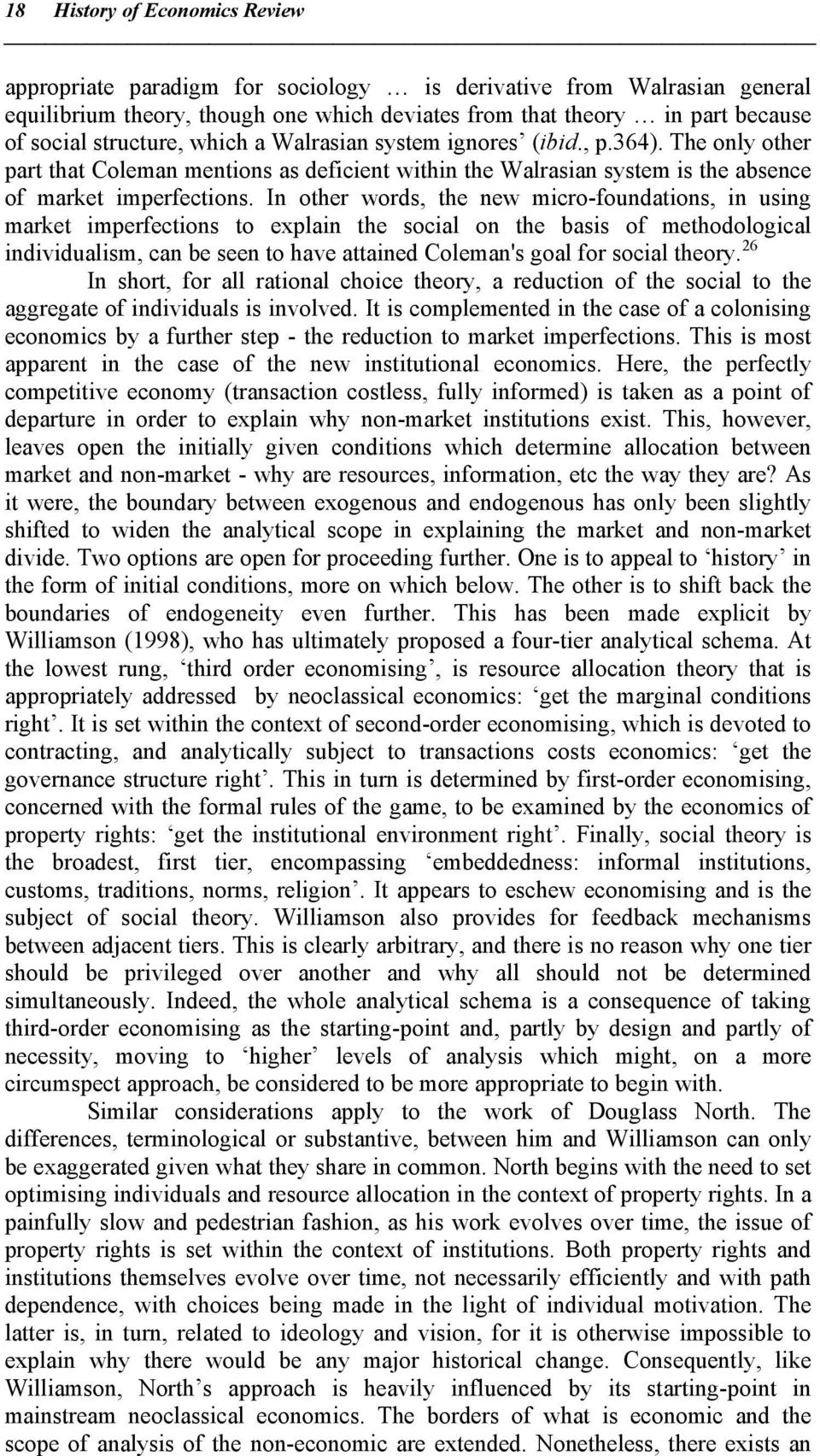 In other words, the new micro-foundations, in using market imperfections to explain the social on the basis of methodological individualism, can be seen to have attained Coleman's goal for social
