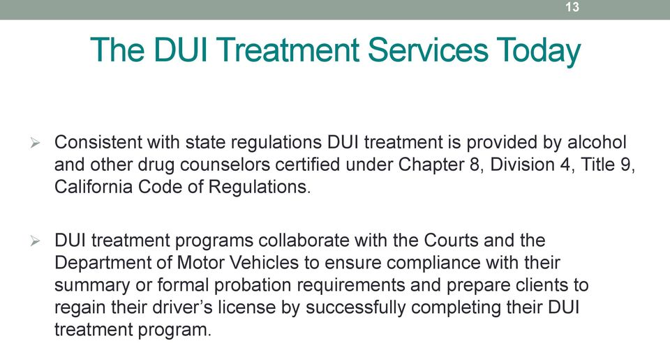 DUI treatment programs collaborate with the Courts and the Department of Motor Vehicles to ensure compliance with their