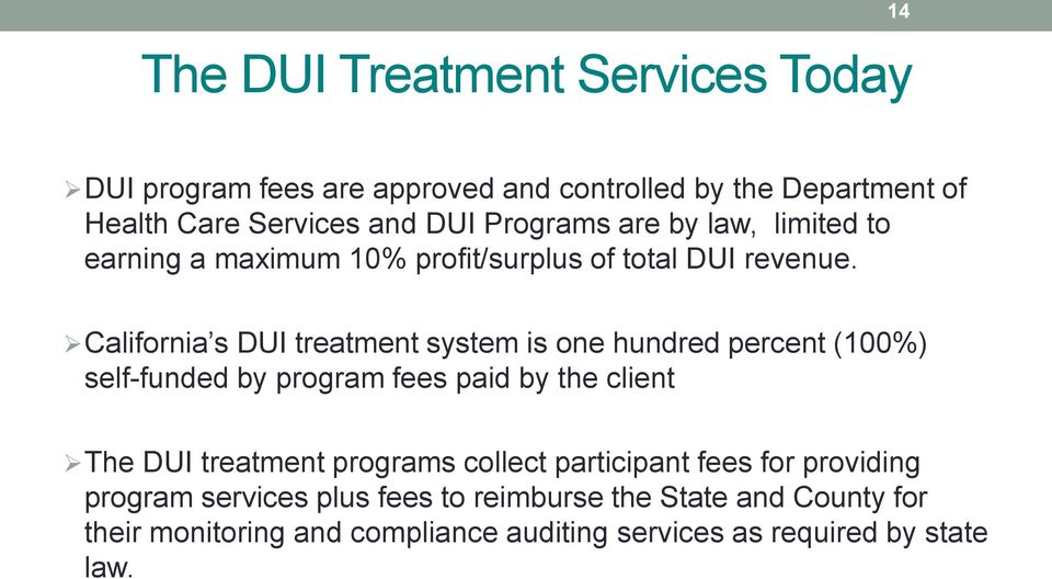 California s DUI treatment system is one hundred percent (100%) self-funded by program fees paid by the client The DUI treatment