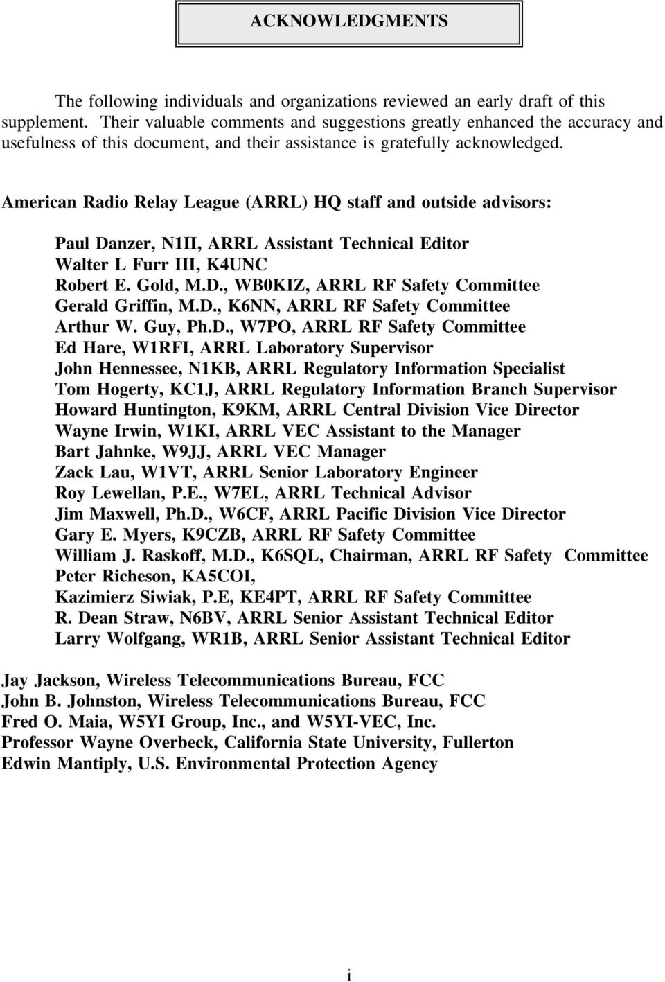 American Radio Relay League (ARRL) HQ staff and outside advisors: Paul Danzer, N1II, ARRL Assistant Technical Editor Walter L Furr III, K4UNC Robert E. Gold, M.D., WB0KIZ, ARRL RF Safety Committee Gerald Griffin, M.