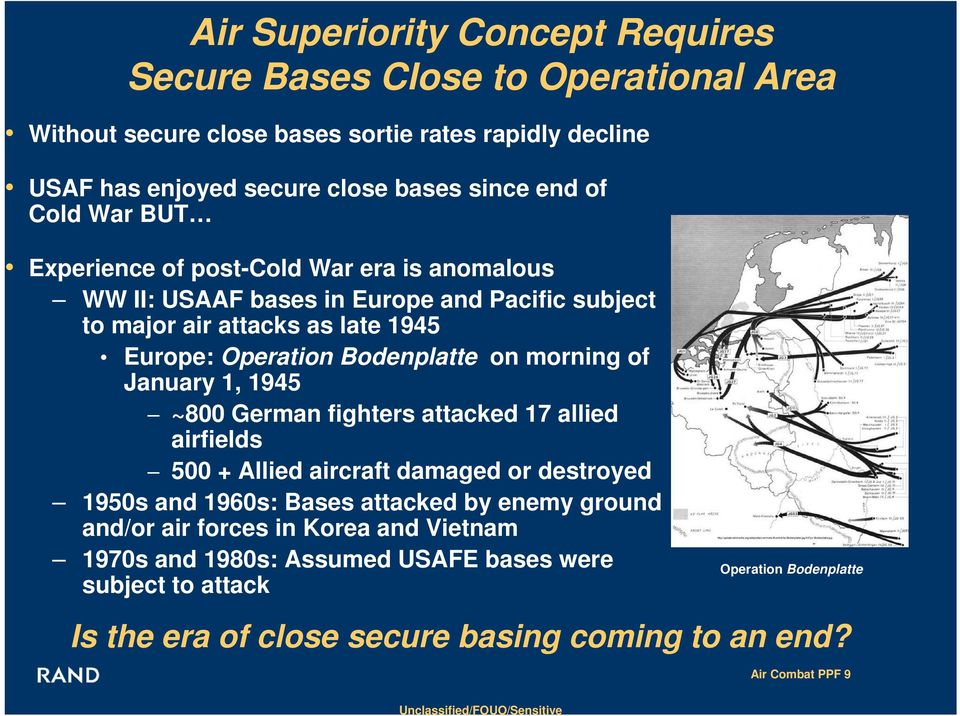 fighters attacked 17 allied airfields 500 + Allied aircraft damaged or destroyed 1950s and 1960s: Bases attacked by enemy ground and/or air forces in Korea and Vietnam 1970s and 1980s: Assumed USAFE
