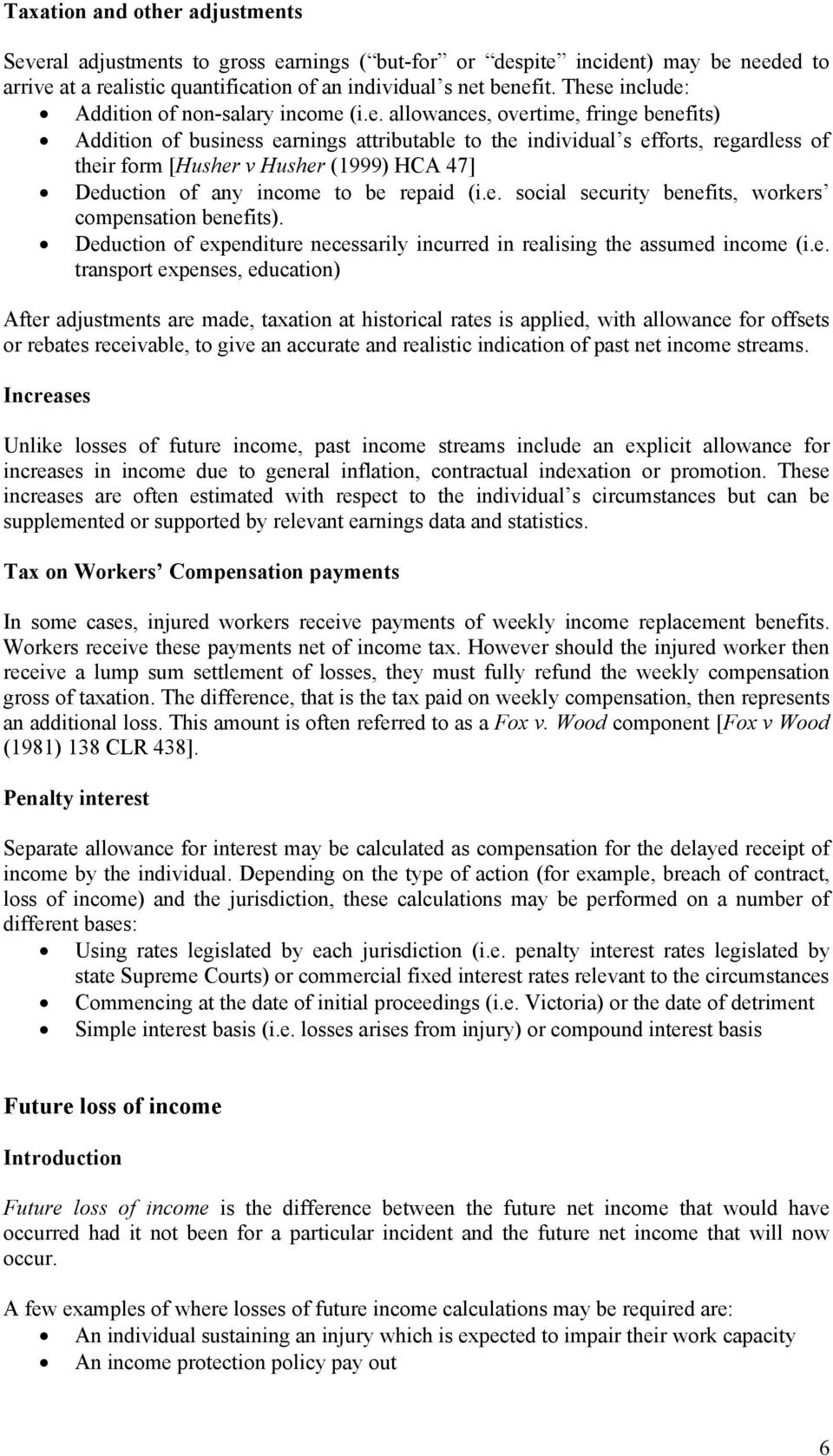 Husher (1999) HCA 47] Deduction of any income to be repaid (i.e. social security benefits, workers compensation benefits).