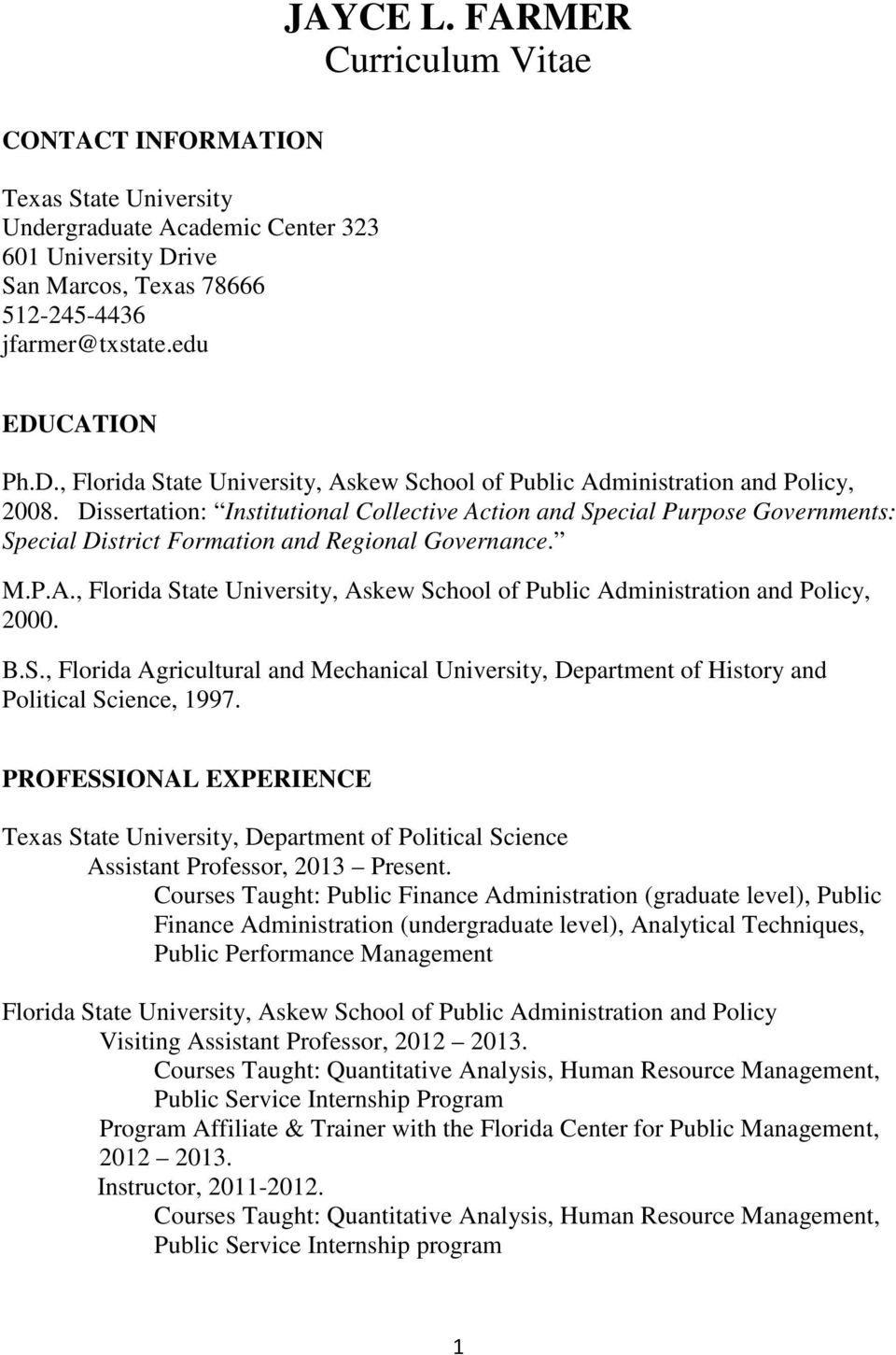 Dissertation: Institutional Collective Action and Special Purpose Governments: Special District Formation and Regional Governance. M.P.A., Florida State University, Askew School of Public Administration and Policy, 2000.