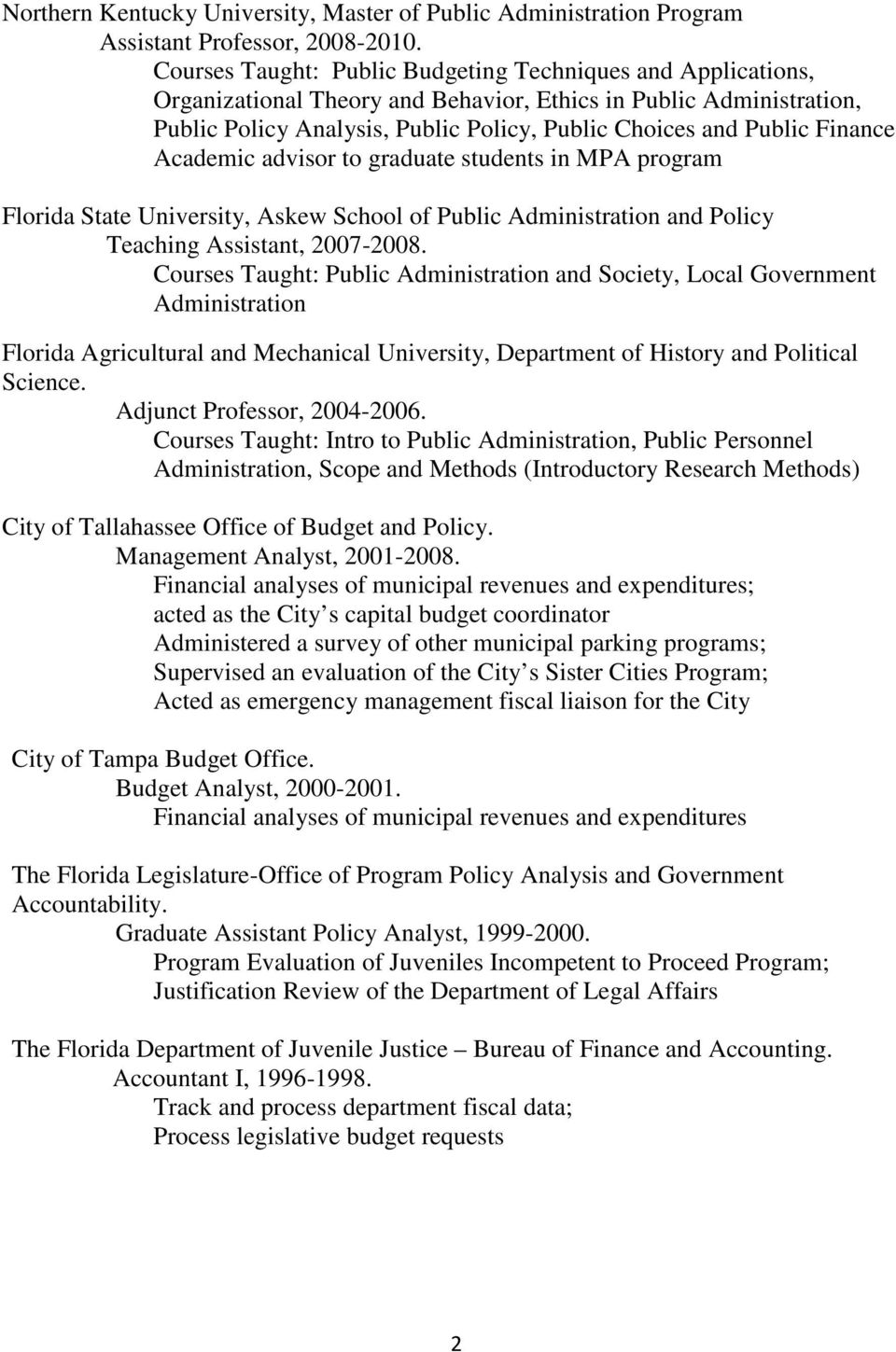 Finance Academic advisor to graduate students in MPA program Florida State University, Askew School of Public Administration and Policy Teaching Assistant, 2007-2008.