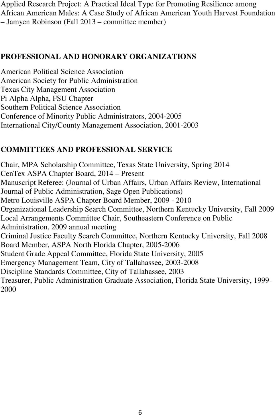 Southern Political Science Association Conference of Minority Public Administrators, 2004-2005 International City/County Management Association, 2001-2003 COMMITTEES AND PROFESSIONAL SERVICE Chair,