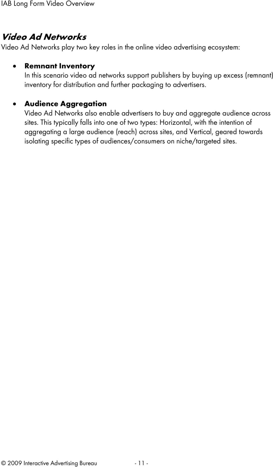 Audience Aggregation Video Ad Networks also enable advertisers to buy and aggregate audience across sites.