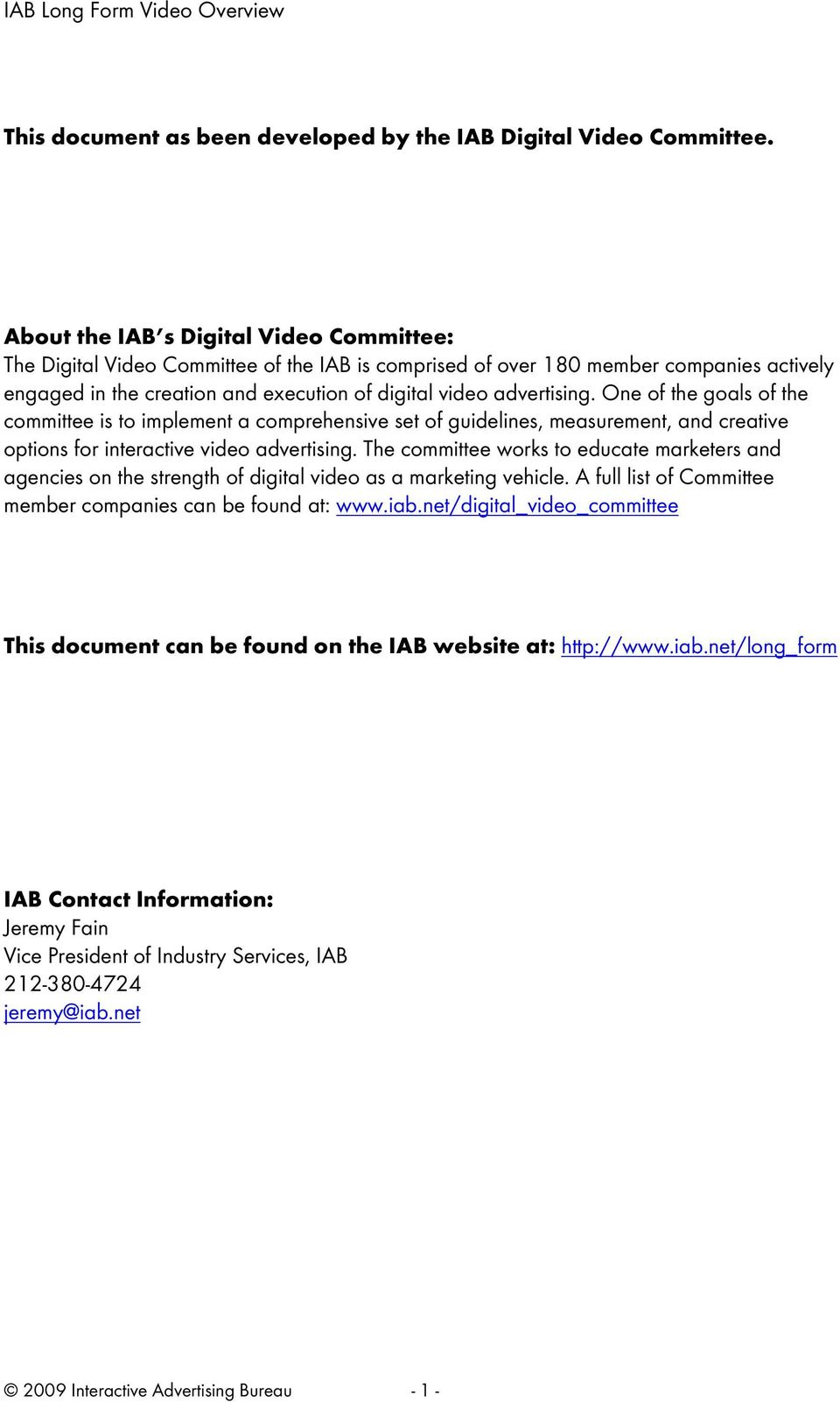One of the goals of the committee is to implement a comprehensive set of guidelines, measurement, and creative options for interactive video advertising.