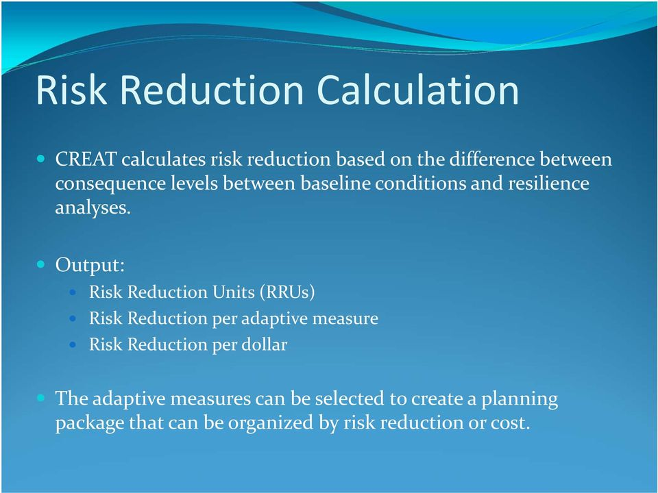 Output: Risk Reduction Units (RRUs) Risk Reduction per adaptive measure Risk Reduction per