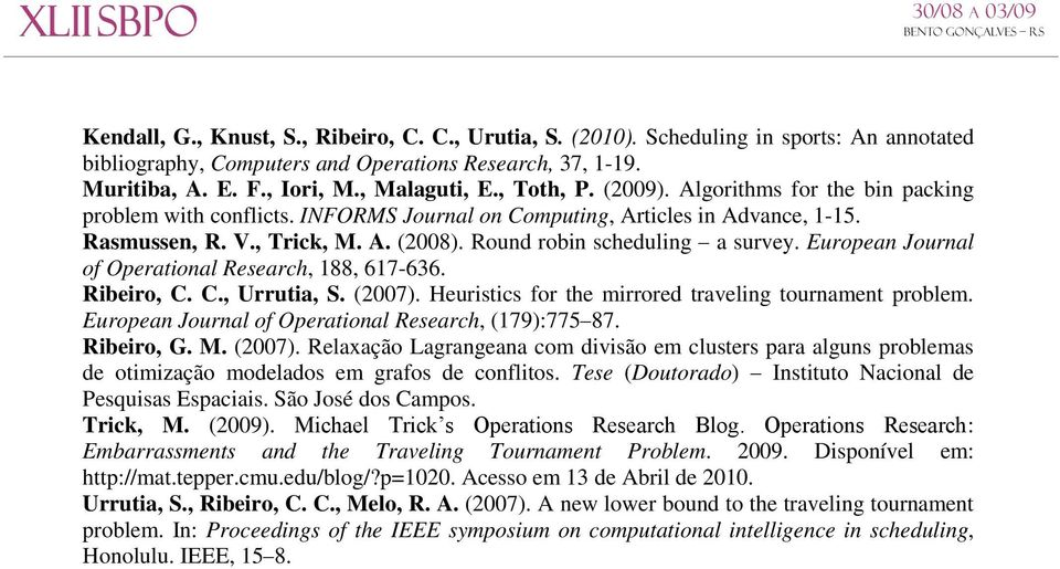 Round robin scheduling a survey. European Journal of Operational Research, 188, 617-636. Ribeiro, C. C., Urrutia, S. (2007). Heuristics for the mirrored traveling tournament problem.