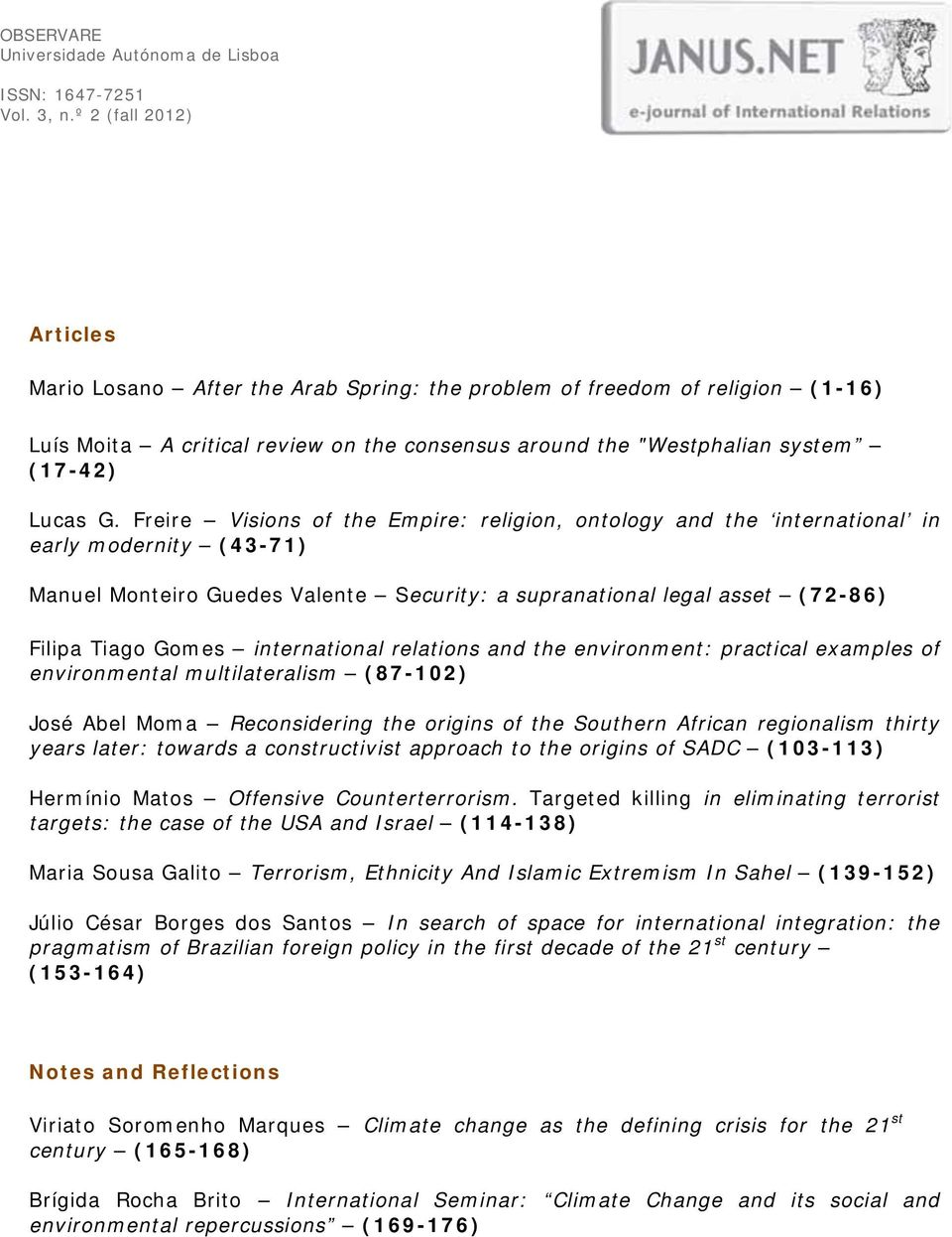 Freire Visions of the Empire: religion, ontology and the international in early modernity (43-71) Manuel Monteiro Guedes Valente Security: a supranational legal asset (72-86) Filipa Tiago Gomes