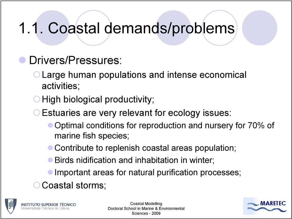 reproduction and nursery for 70% of marine fish species; Contribute to replenish coastal areas population;