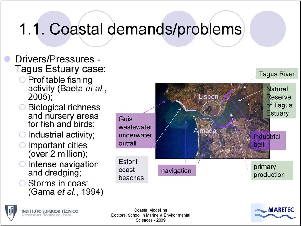 million); Intense navigation and dredging; Storms in coast (Gama et al.