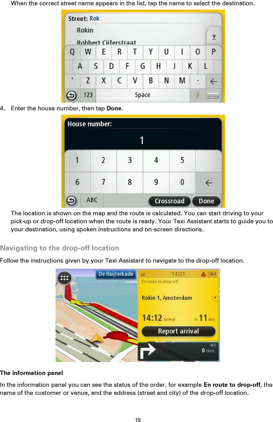 Your Taxi Assistant starts to guide you to your destination, using spoken instructions and on-screen directions.