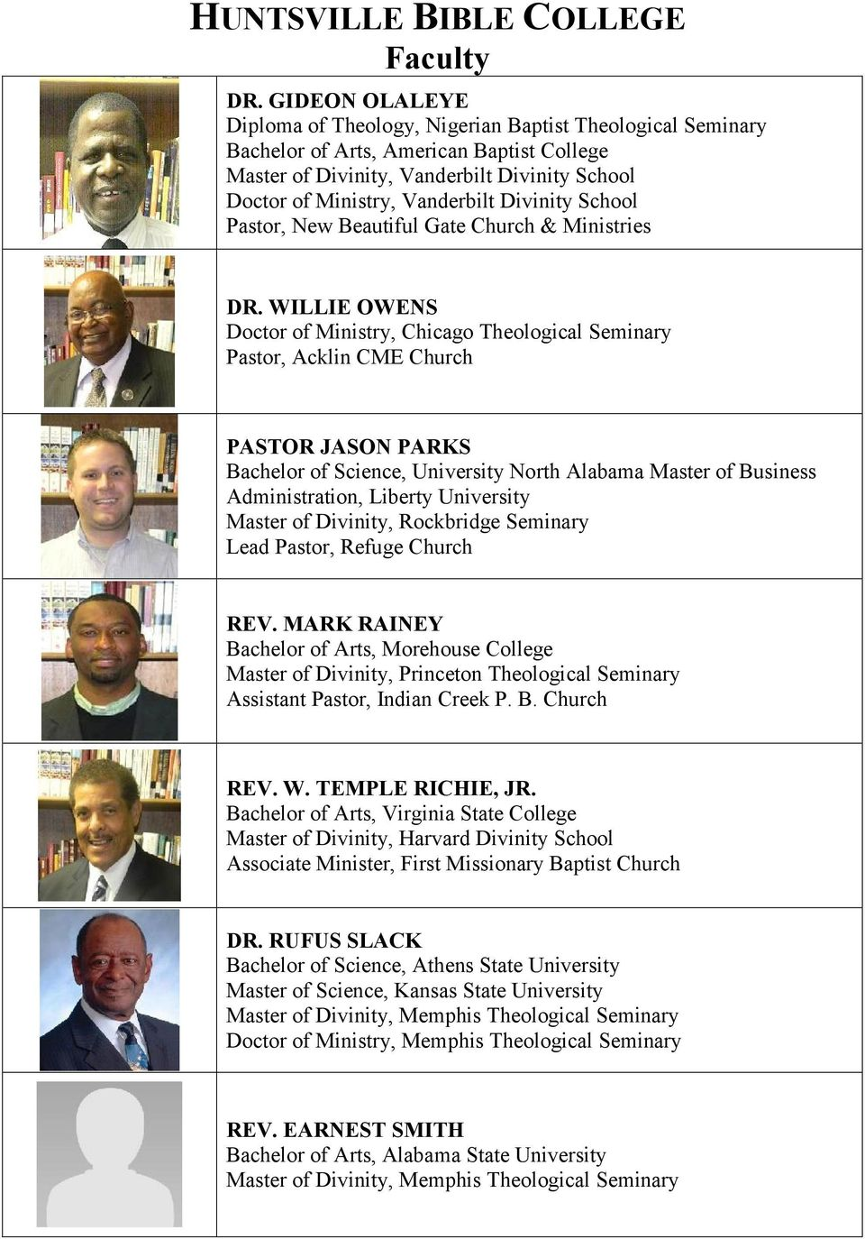 WILLIE OWENS Doctor of Ministry, Chicago Theological Seminary Pastor, Acklin CME Church PASTOR JASON PARKS Bachelor of Science, University North Alabama Master of Business Administration, Liberty