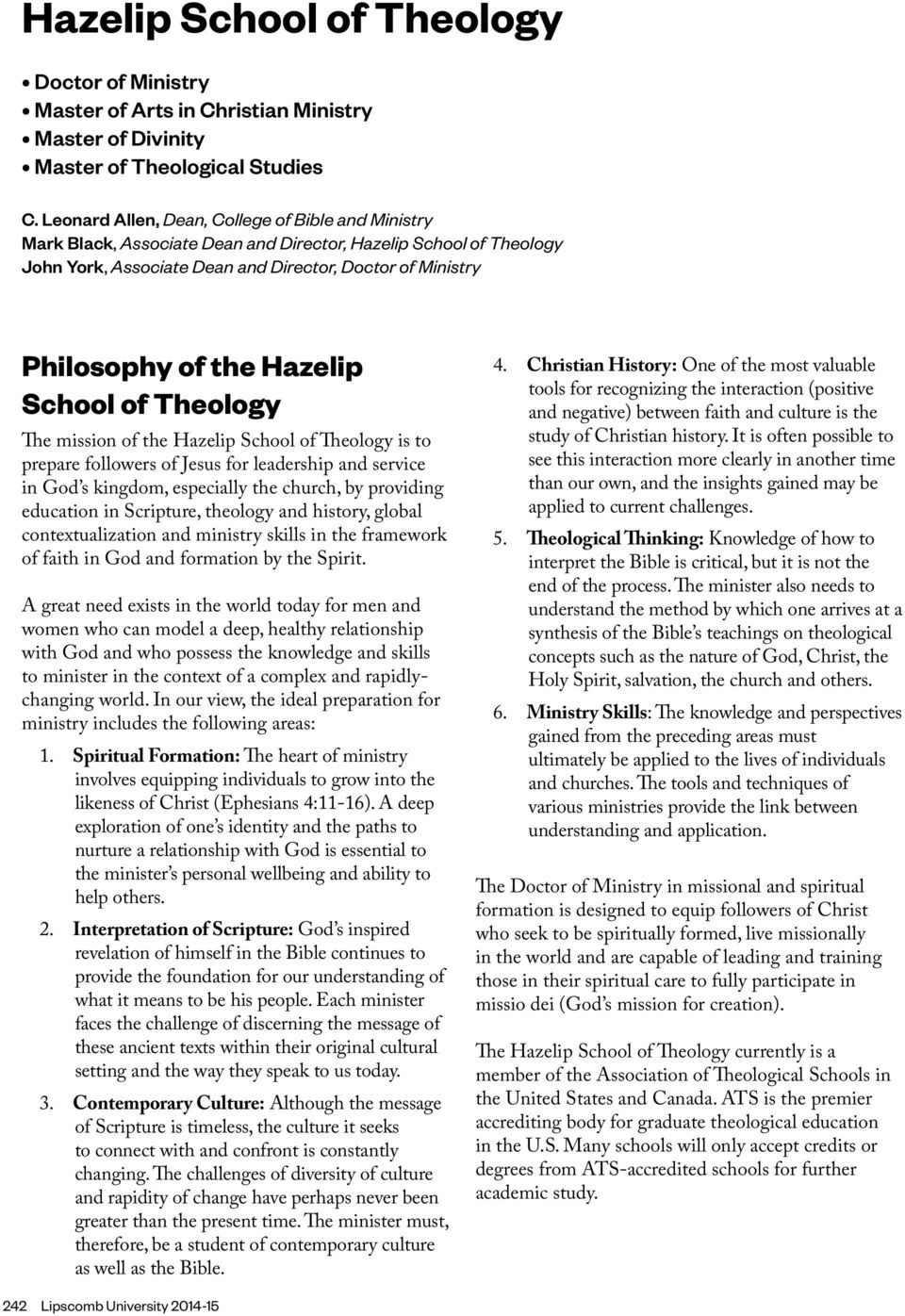 Hazelip School of Theology The mission of the Hazelip School of Theology is to prepare followers of Jesus for leadership and service in God s kingdom, especially the church, by providing education in