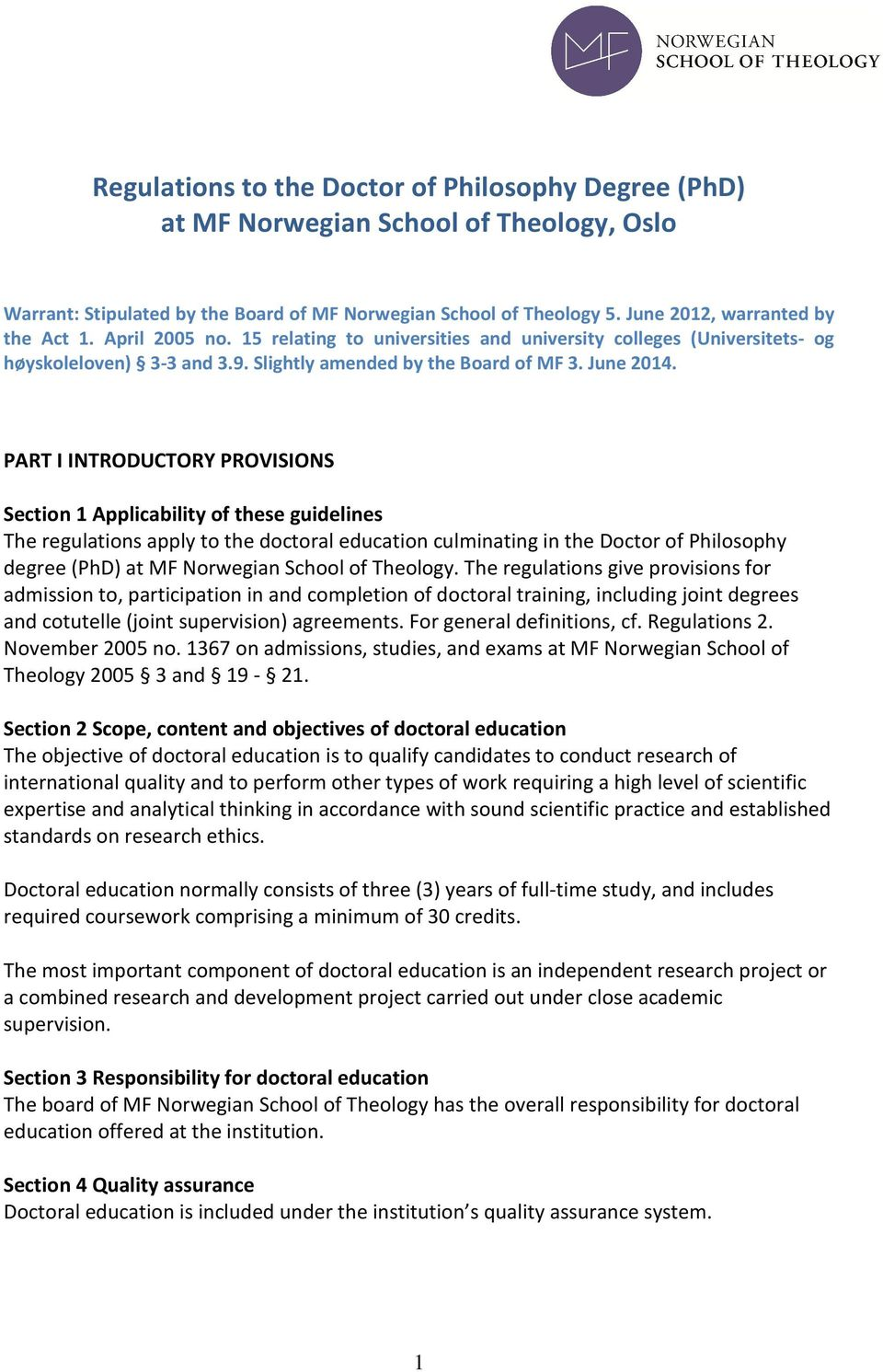 PART I INTRODUCTORY PROVISIONS Section 1 Applicability of these guidelines The regulations apply to the doctoral education culminating in the Doctor of Philosophy degree (PhD) at MF Norwegian School