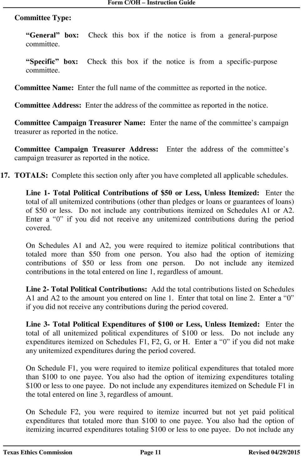Committee Address: Enter the address of the committee as reported in the notice. Committee Campaign Treasurer Name: Enter the name of the committee s campaign treasurer as reported in the notice.