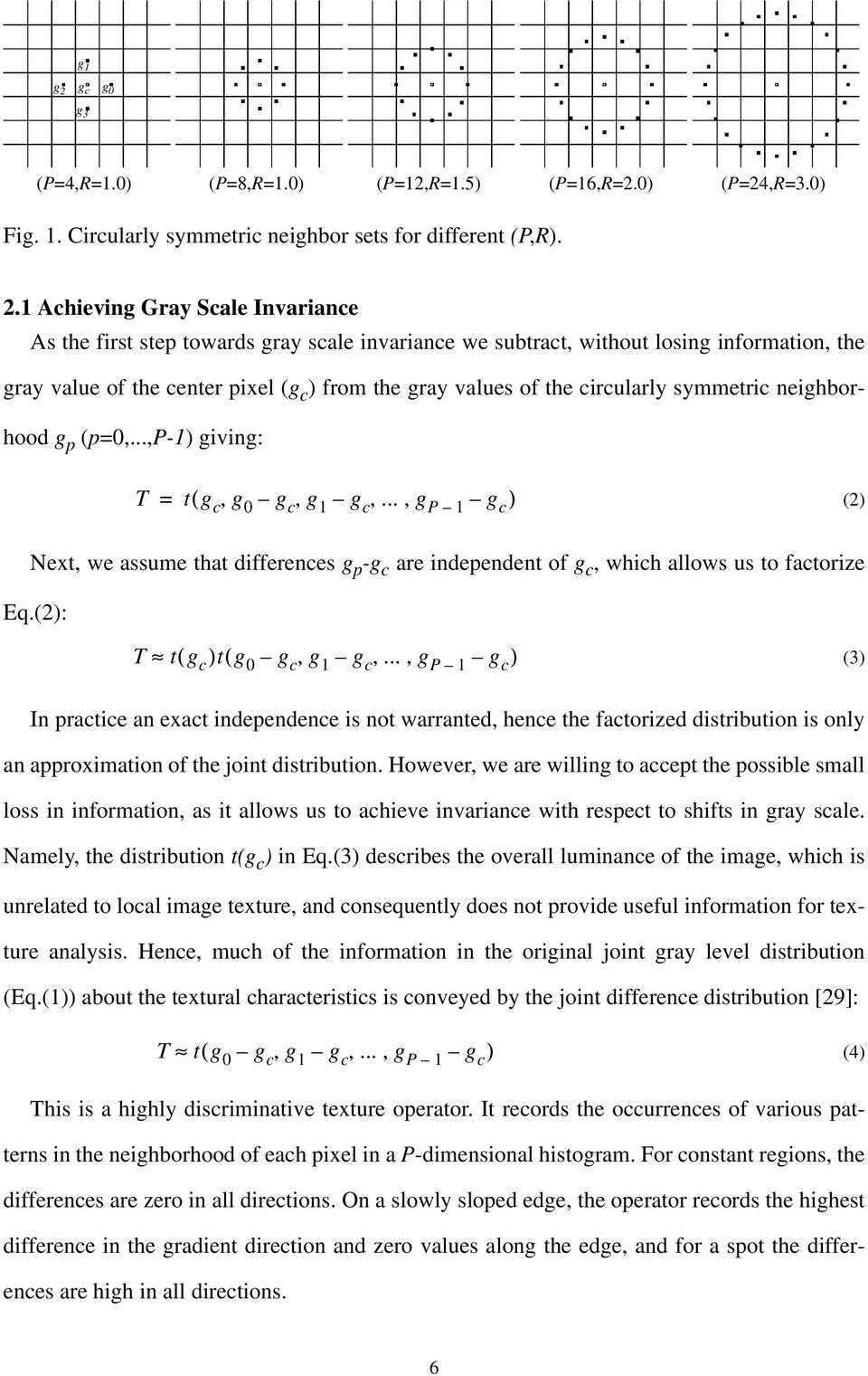 1 Achieving Gray Scale Invariance As the first step towards gray scale invariance we subtract, without losing information, the gray value of the center pixel (g c ) from the gray values of the