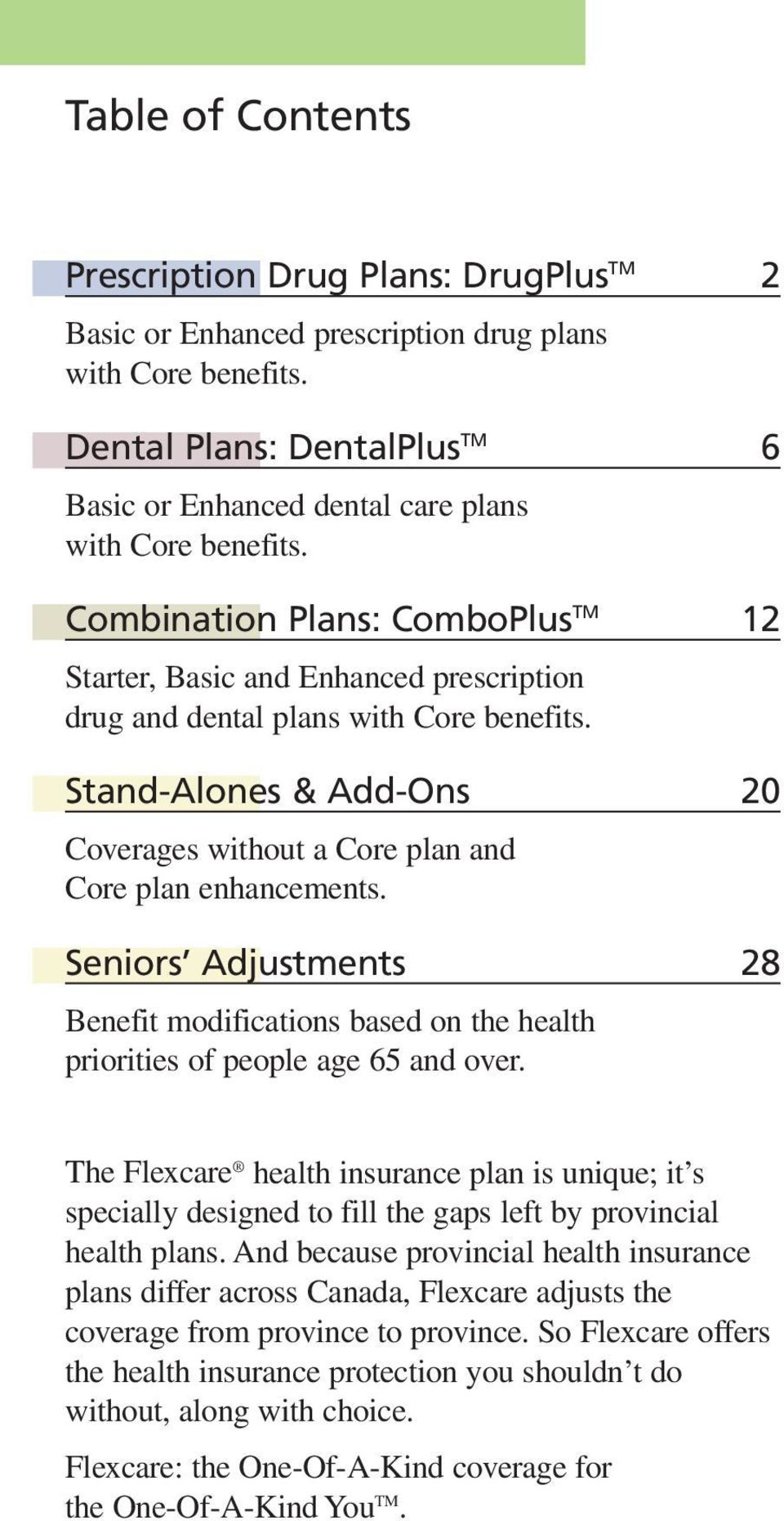 Combination Plans: ComboPlus TM 12 Starter, Basic and Enhanced prescription drug and dental plans with Core benefits.
