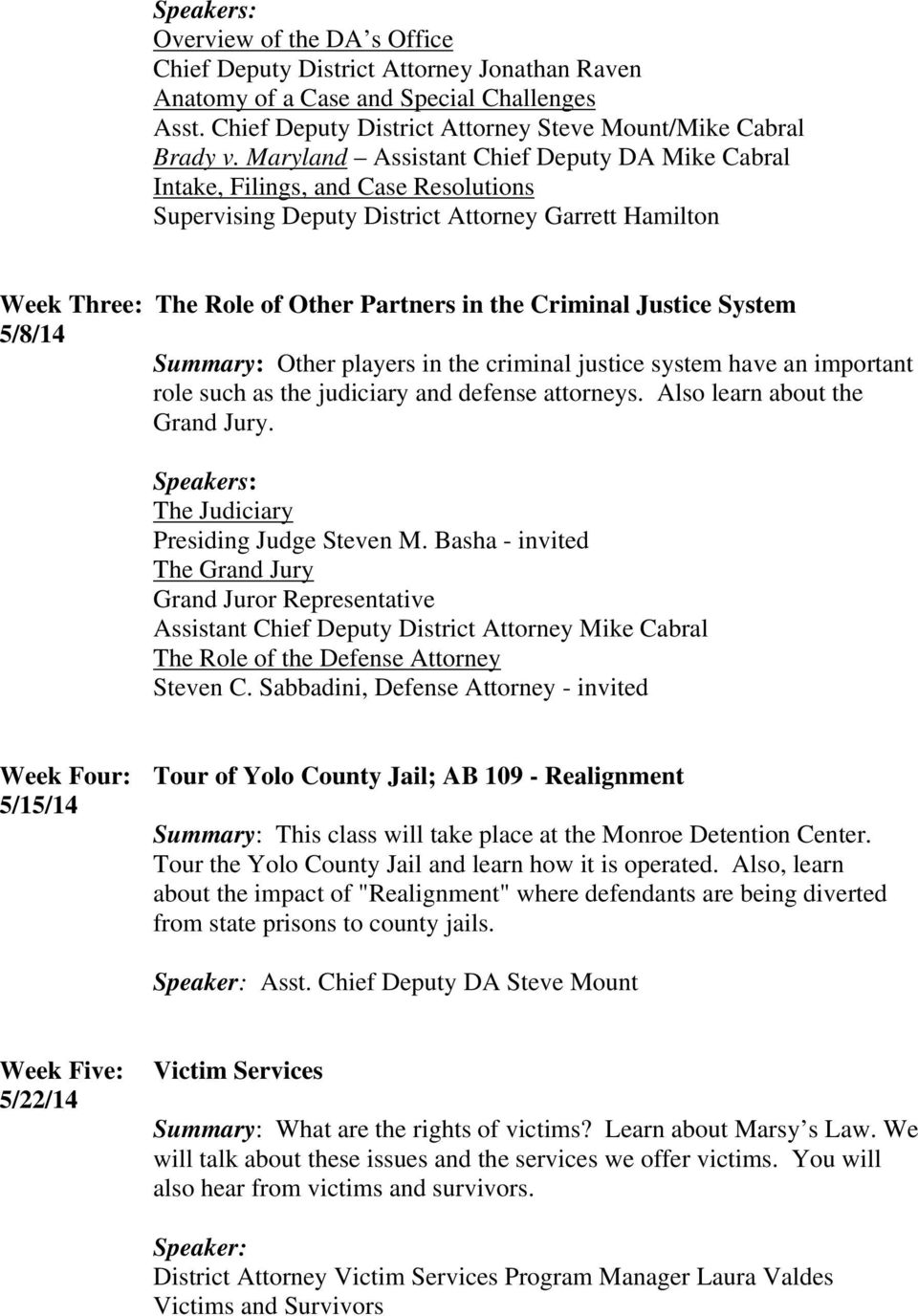 Justice System 5/8/14 Summary: Other players in the criminal justice system have an important role such as the judiciary and defense attorneys. Also learn about the Grand Jury.