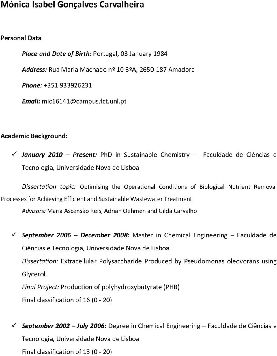 pt Academic Background: January 2010 Present: PhD in Sustainable Chemistry Faculdade de Ciências e Tecnologia, Universidade Nova de Lisboa Dissertation topic: Optimising the Operational Conditions of