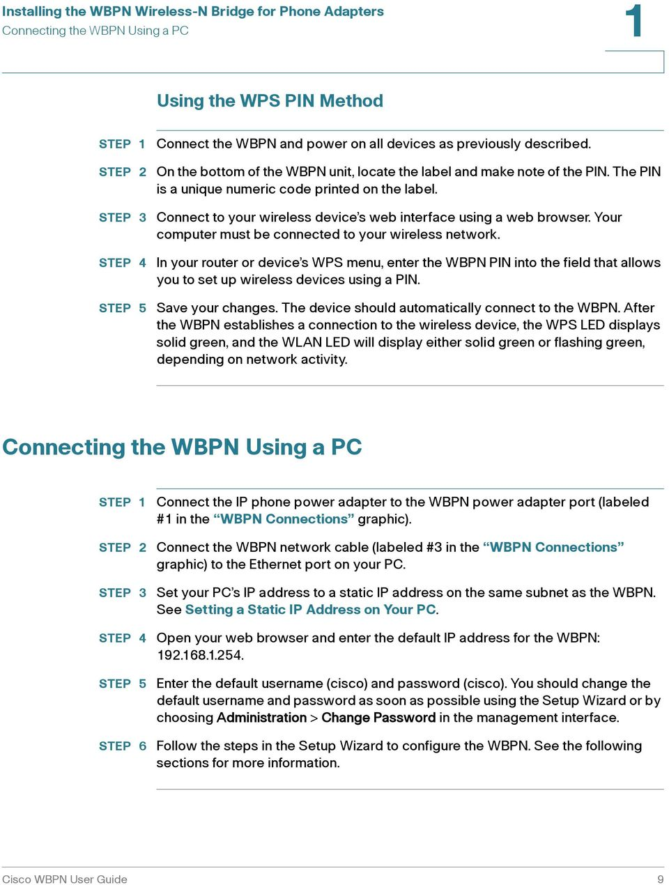 Your computer must be connected to your wireless network. In your router or device s WPS menu, enter the WBPN PIN into the field that allows you to set up wireless devices using a PIN.