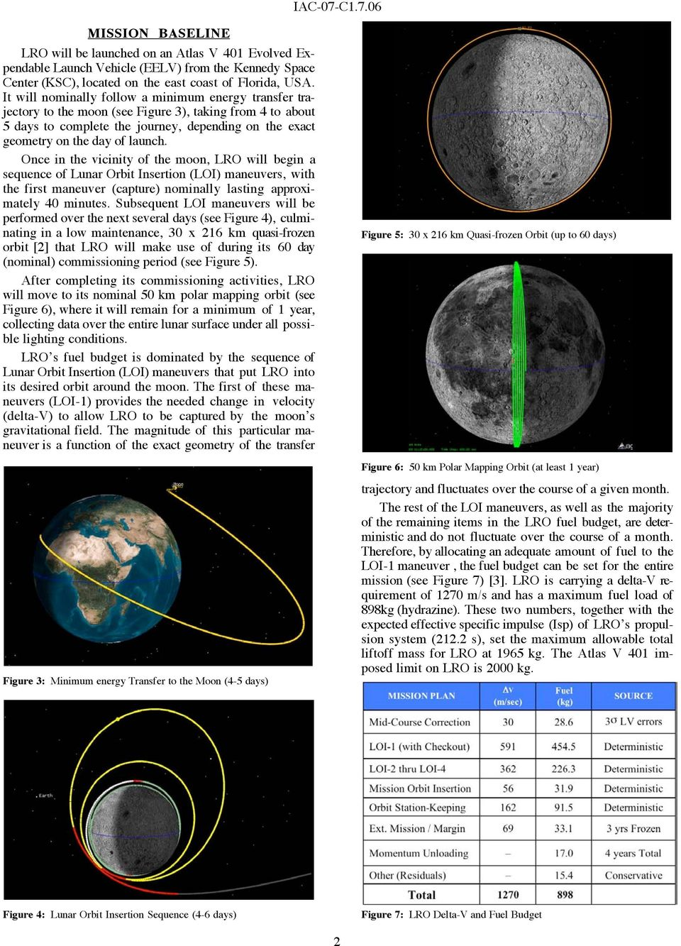 Once in the vicinity of the moon, LRO will begin a sequence of Lunar Orbit Insertion (LOI) maneuvers, with the first maneuver (capture) nominally lasting approximately 40 minutes.