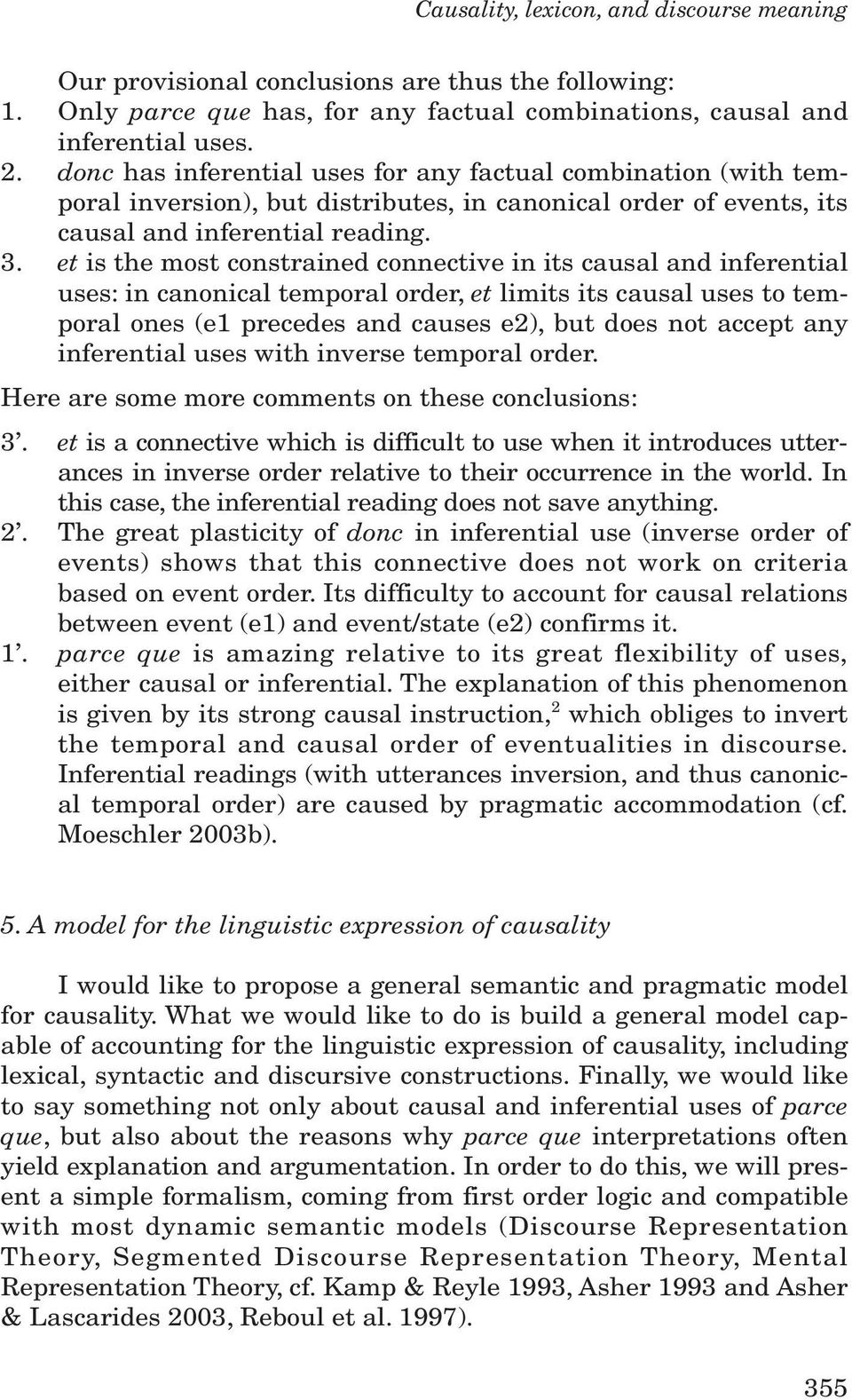 et is the most constrained connective in its causal and inferential uses: in canonical temporal order, et limits its causal uses to temporal ones (e1 precedes and causes e2), but does not accept any