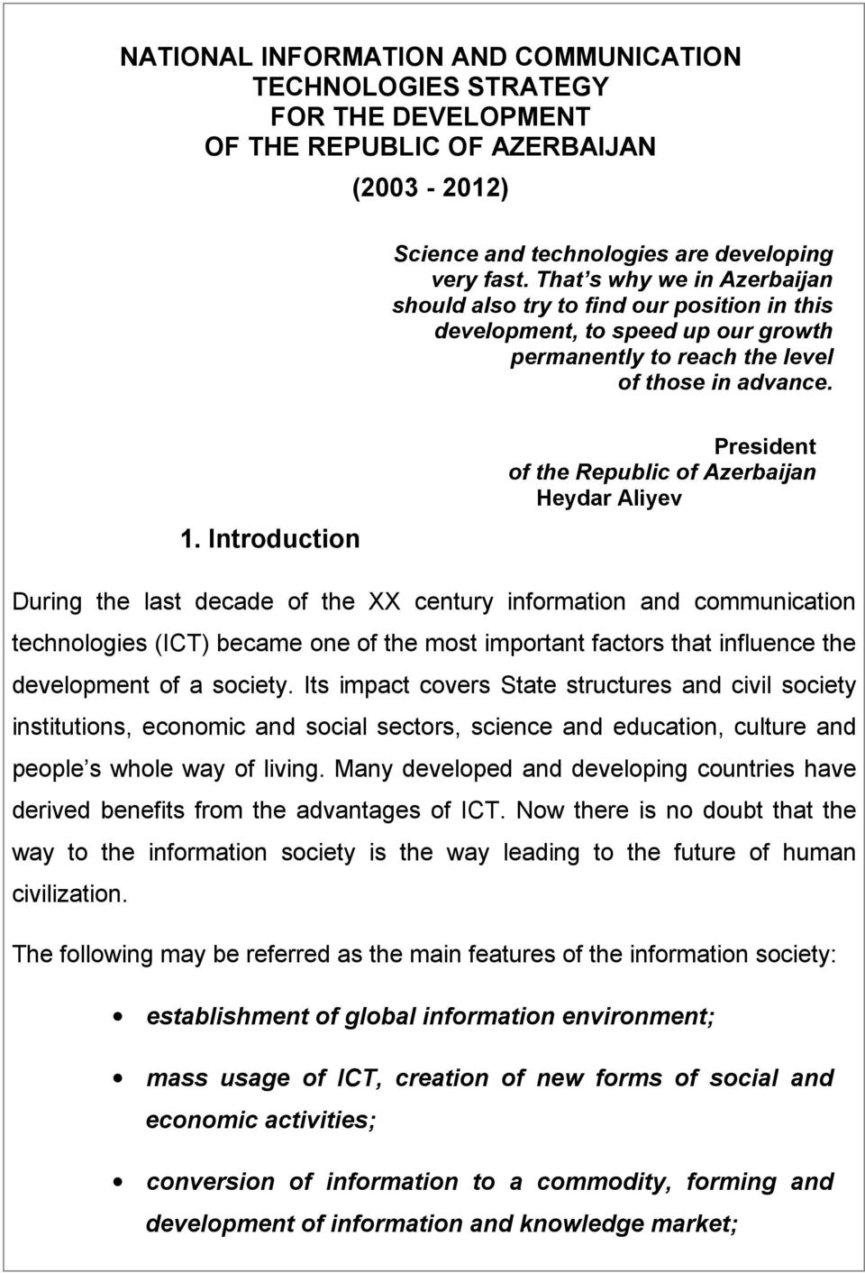 Introduction President of the Republic of Azerbaijan Heydar Aliyev During the last decade of the XX century information and communication technologies (ICT) became one of the most important factors