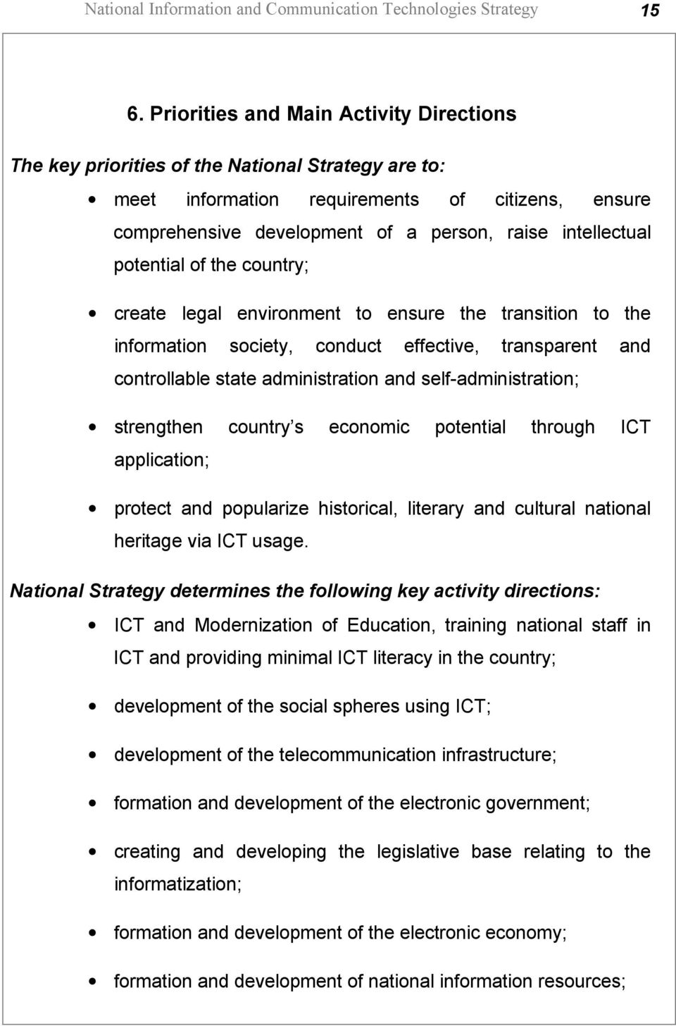 potential of the country; create legal environment to ensure the transition to the information society, conduct effective, transparent and controllable state administration and self-administration;