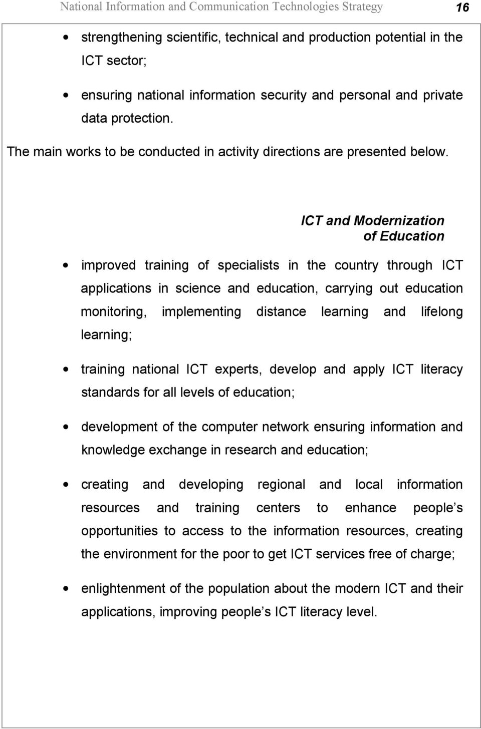 ICT and Modernization of Education improved training of specialists in the country through ICT applications in science and education, carrying out education monitoring, implementing distance learning