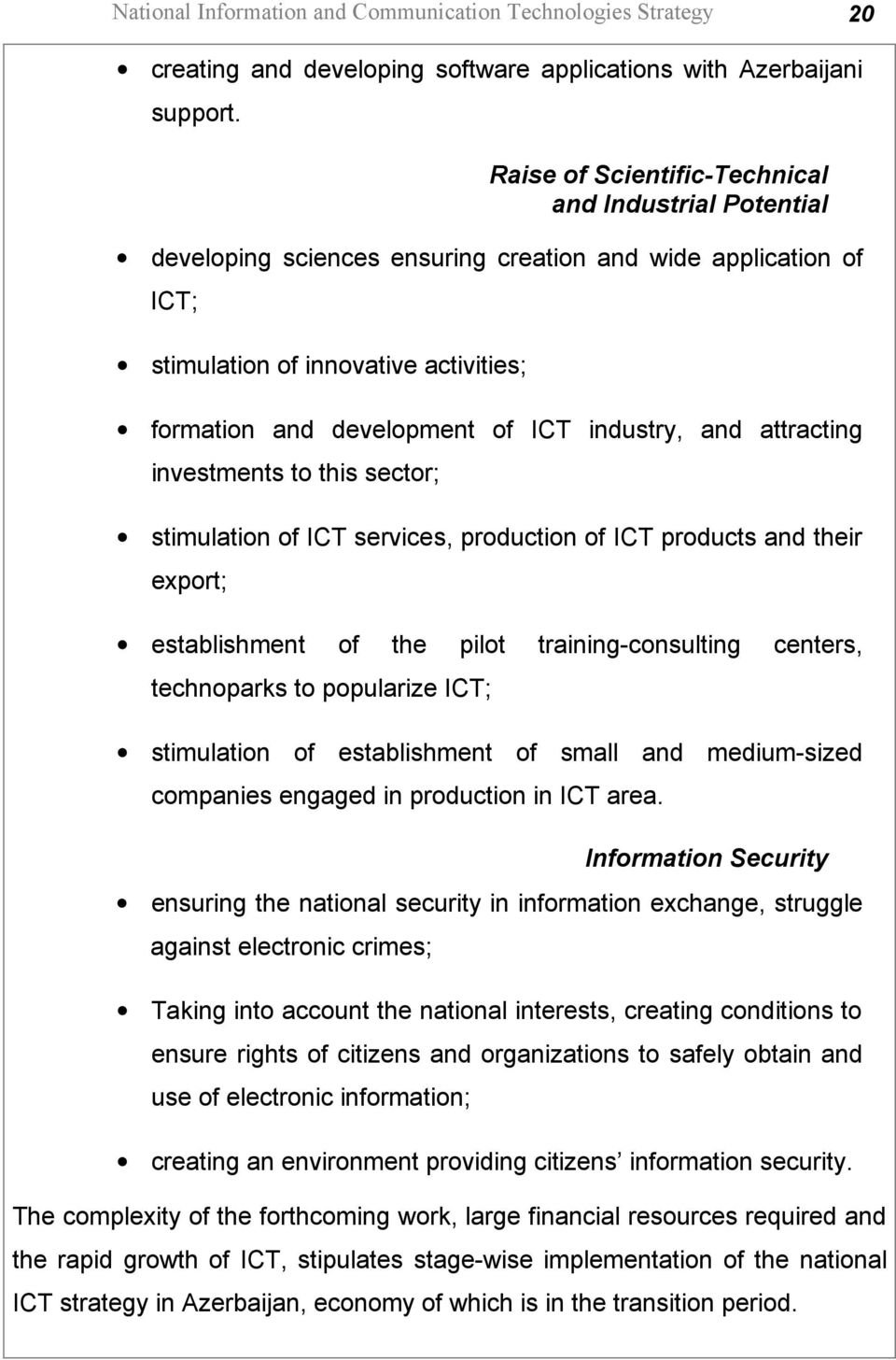 industry, and attracting investments to this sector; stimulation of ICT services, production of ICT products and their export; establishment of the pilot training-consulting centers, technoparks to